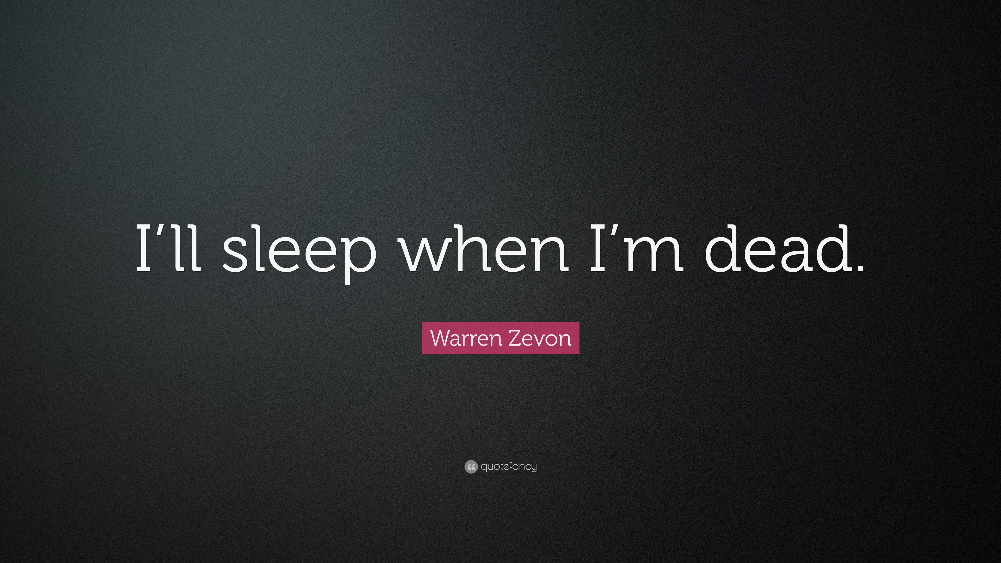 Warren Zevon Quote Ill Sleep When Im Dead