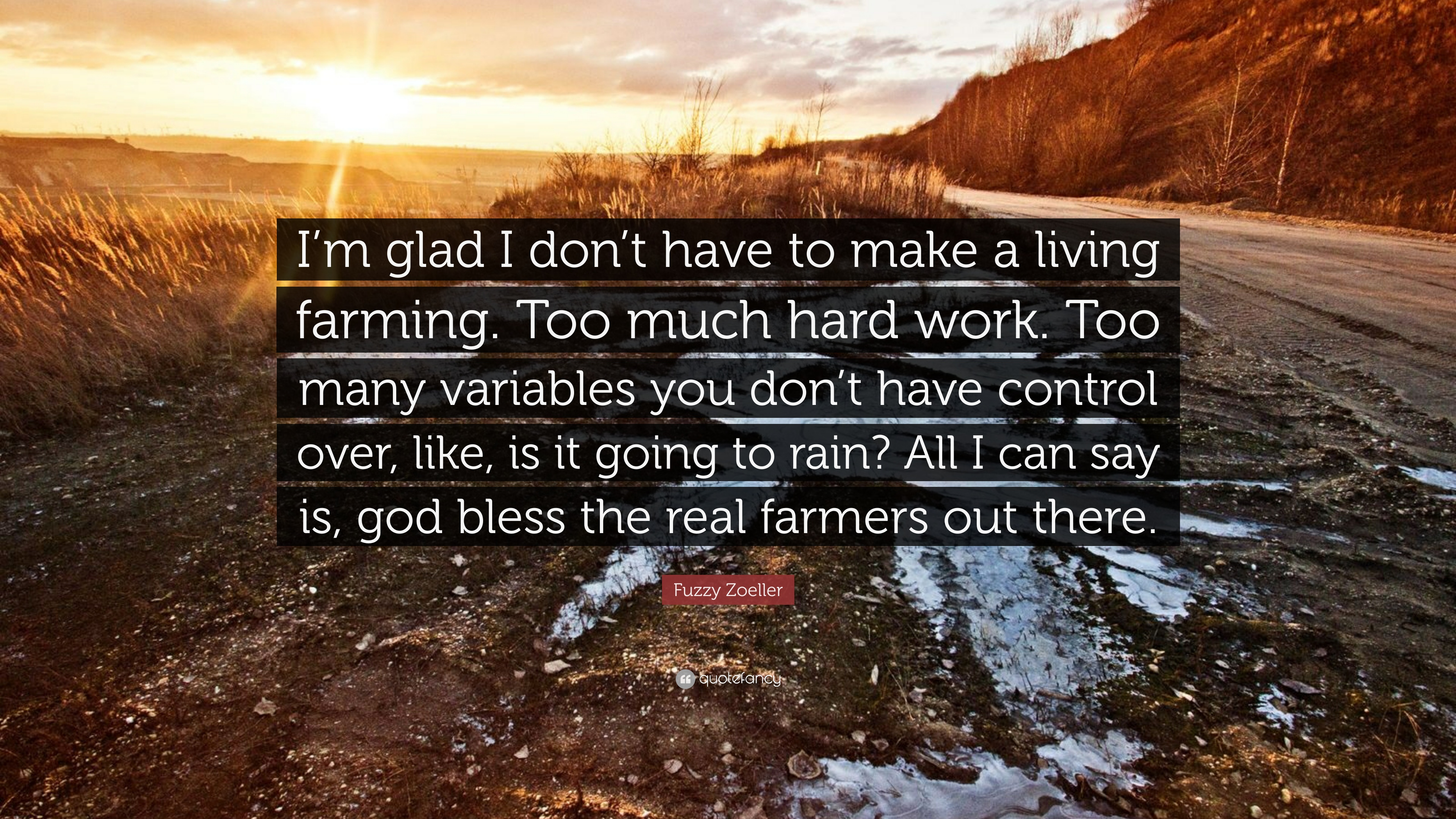 Fuzzy Zoeller Quote Im Glad I Dont Have To Make A Living Farming