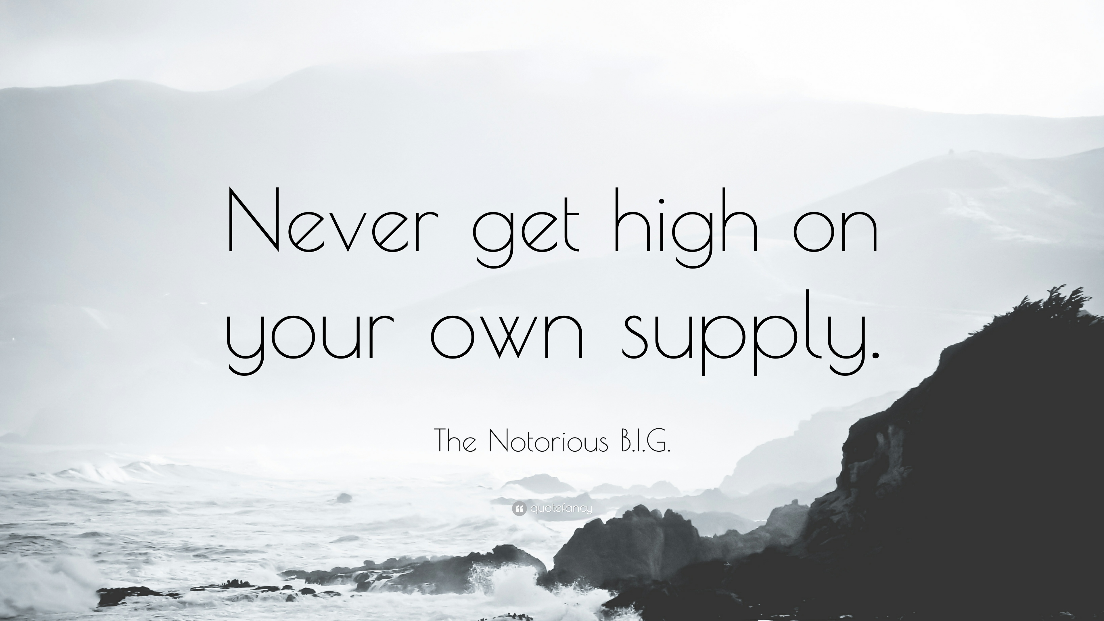 The Notorious Big Quote Never Get High On Your Own Supply 9
