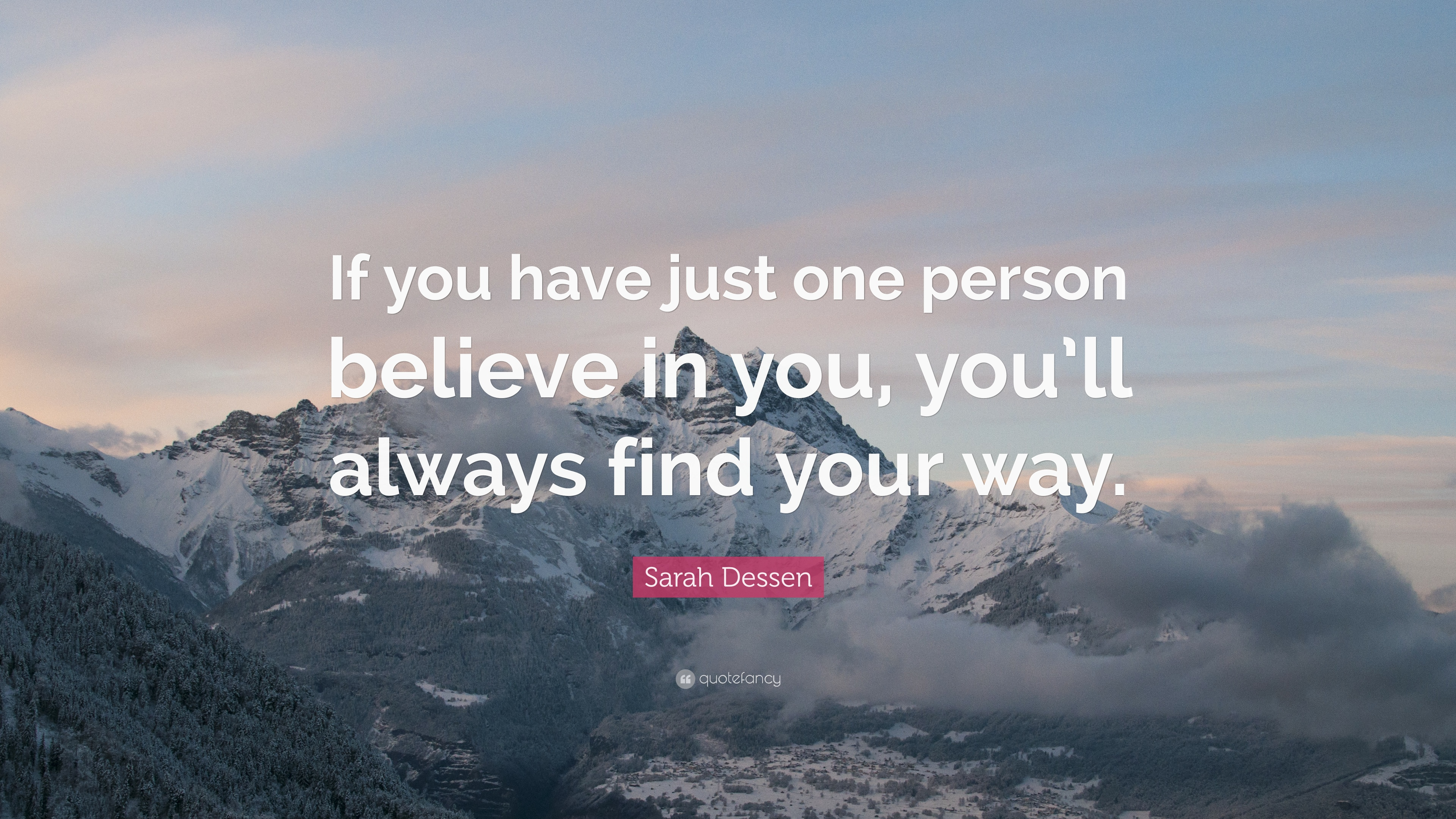 "Sarah Dessen Quote: ""If You Have Just One Person Believe"
