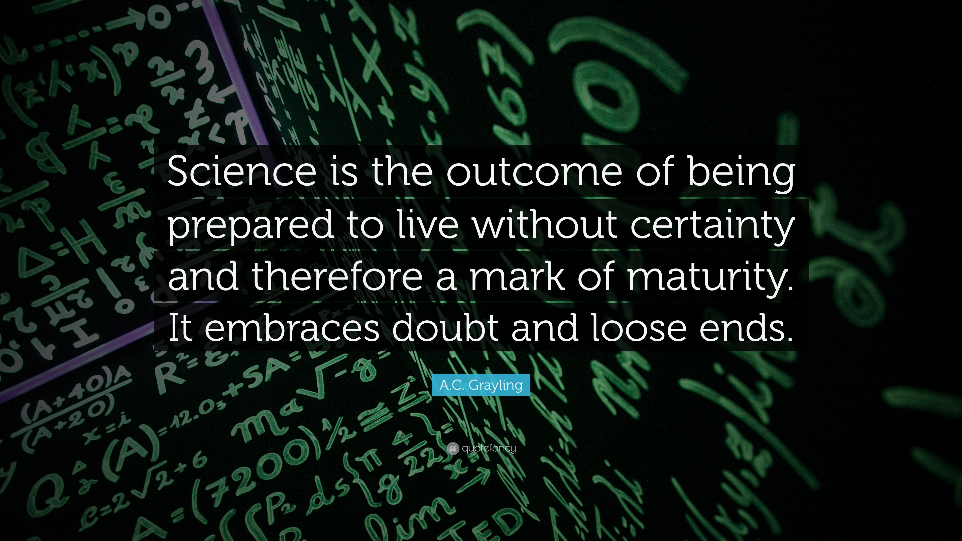 Ac Grayling Quote Science Is The Outcome Of Being Prepared To