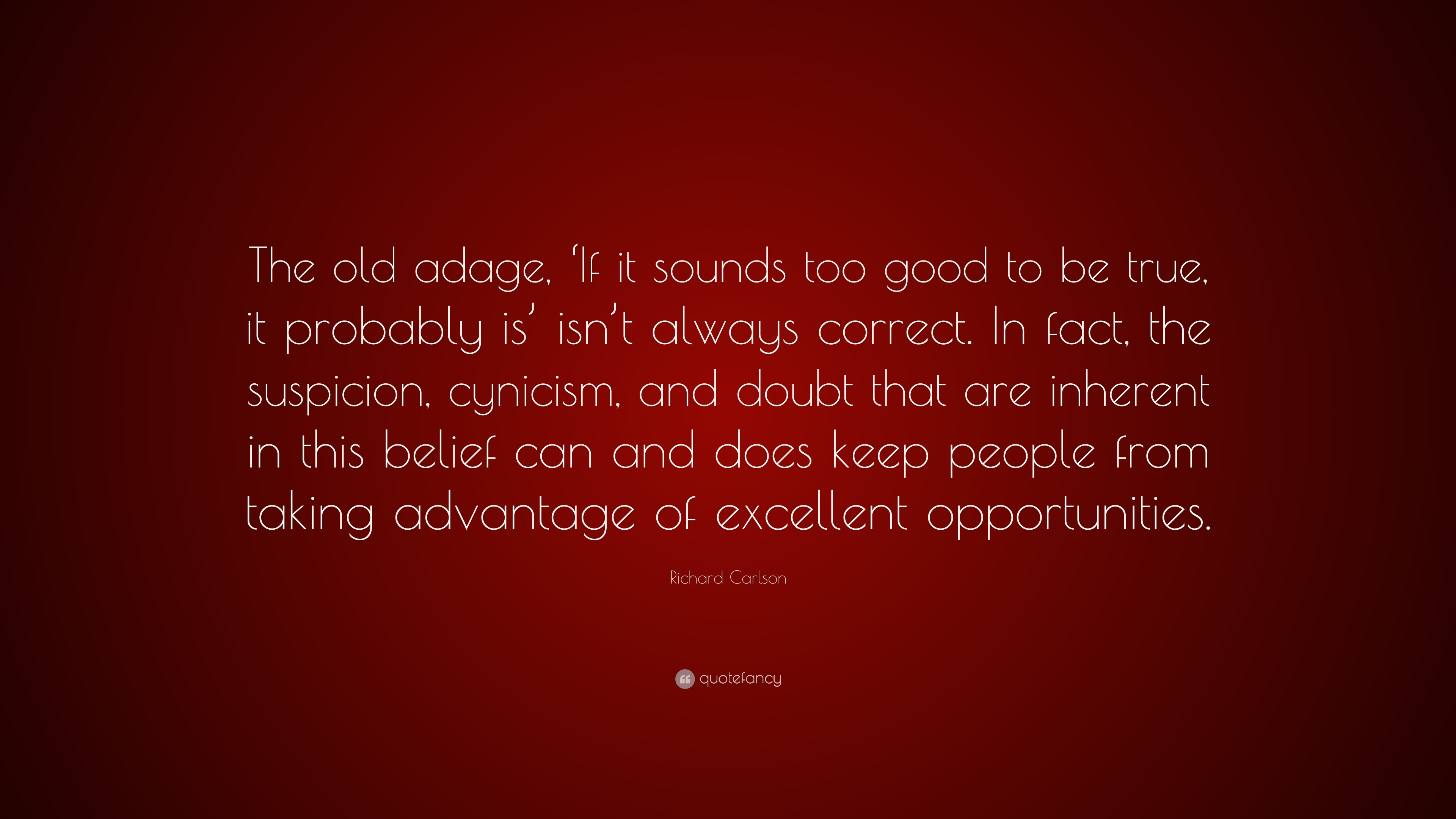 Richard Carlson Quote The Old Adage If It Sounds Too Good To Be
