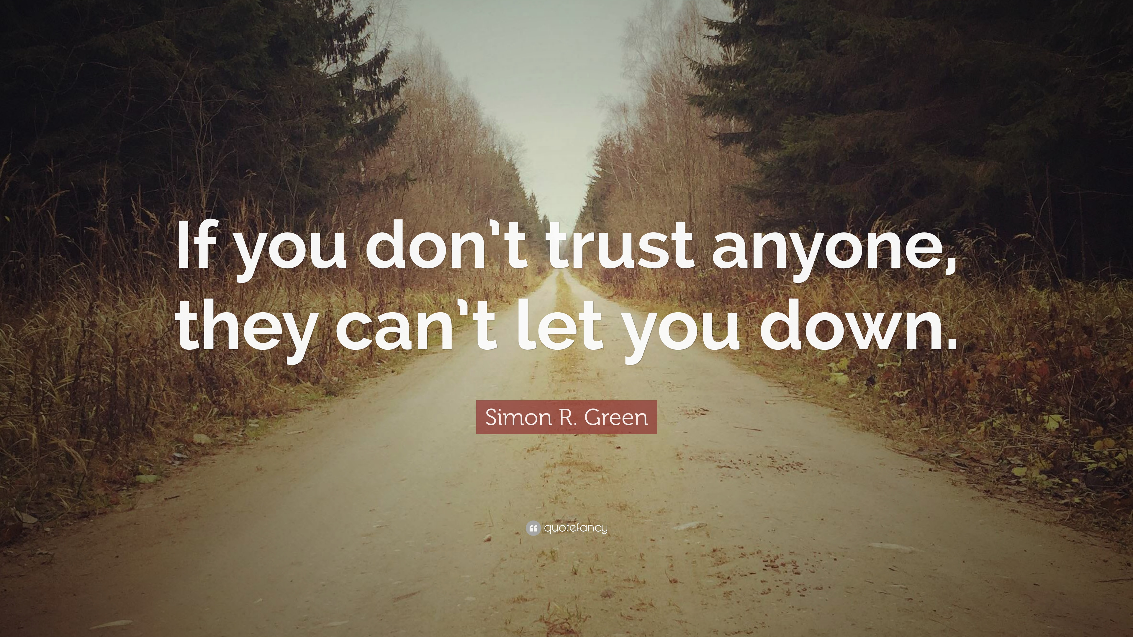 Simon R Green Quote If You Dont Trust Anyone They Cant Let You