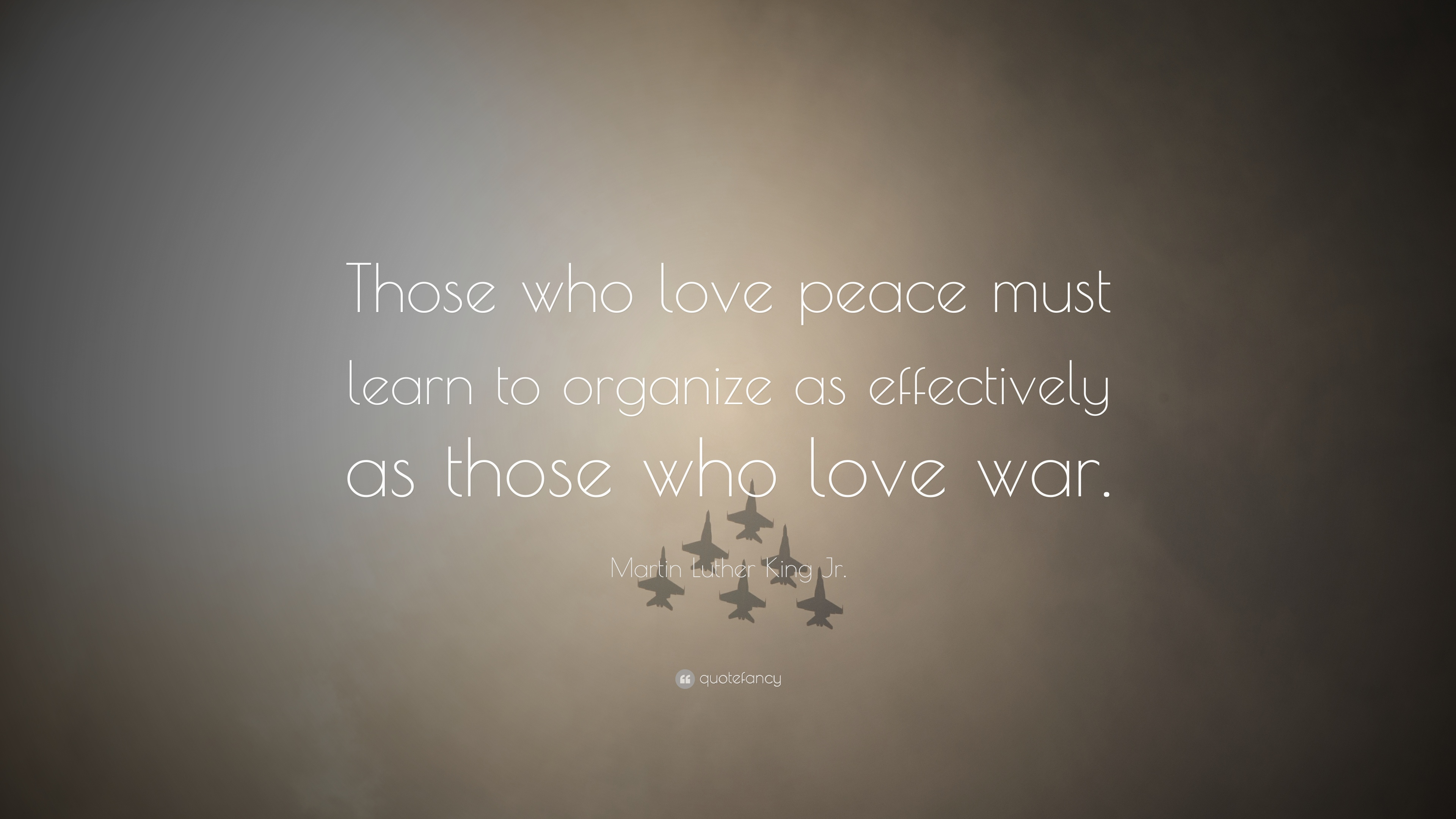 Martin Luther King Jr. Quote: U201cThose Who Love Peace Must Learn To Organize