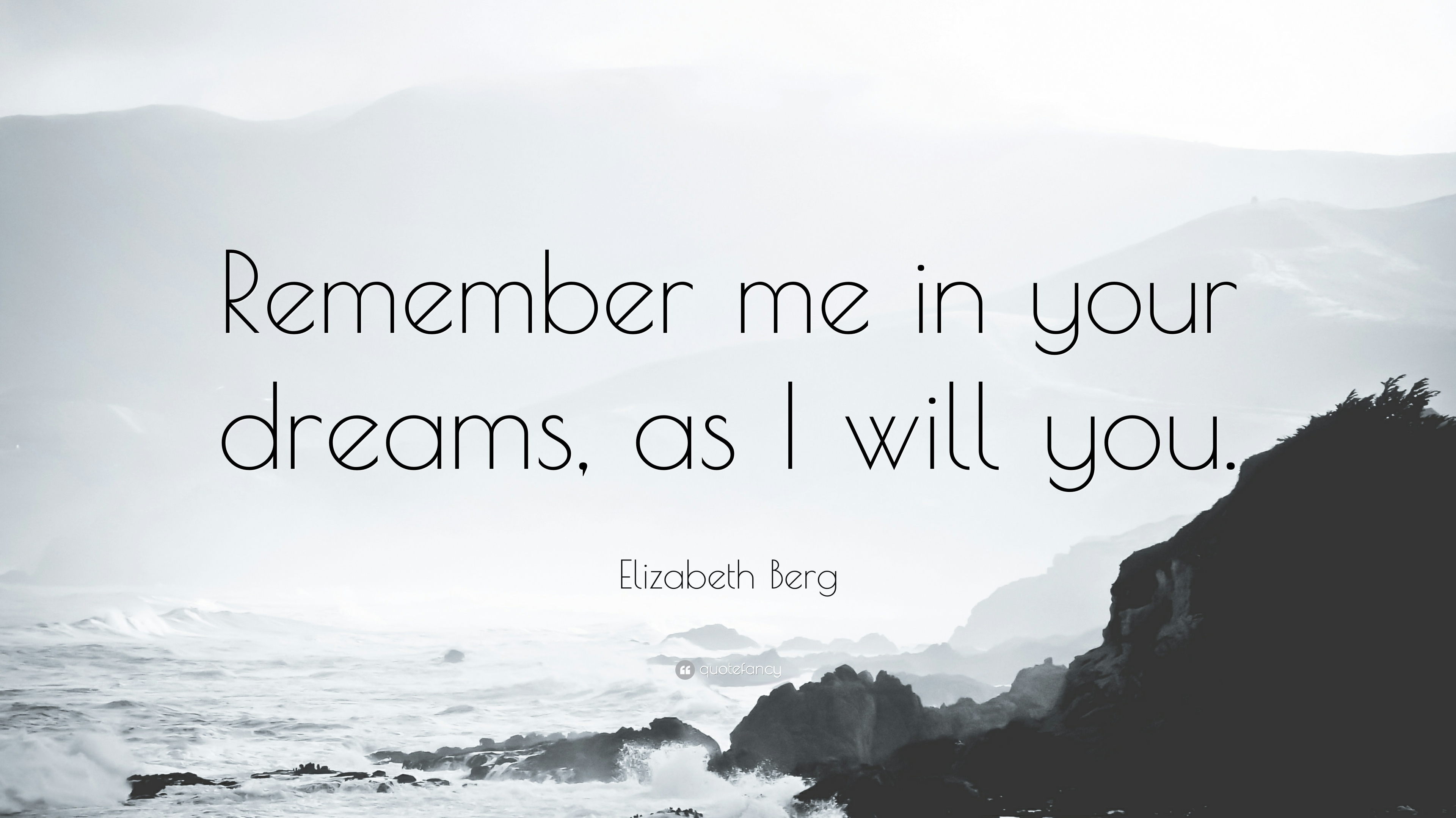 Elizabeth Berg Quote Remember Me In Your Dreams As I Will You