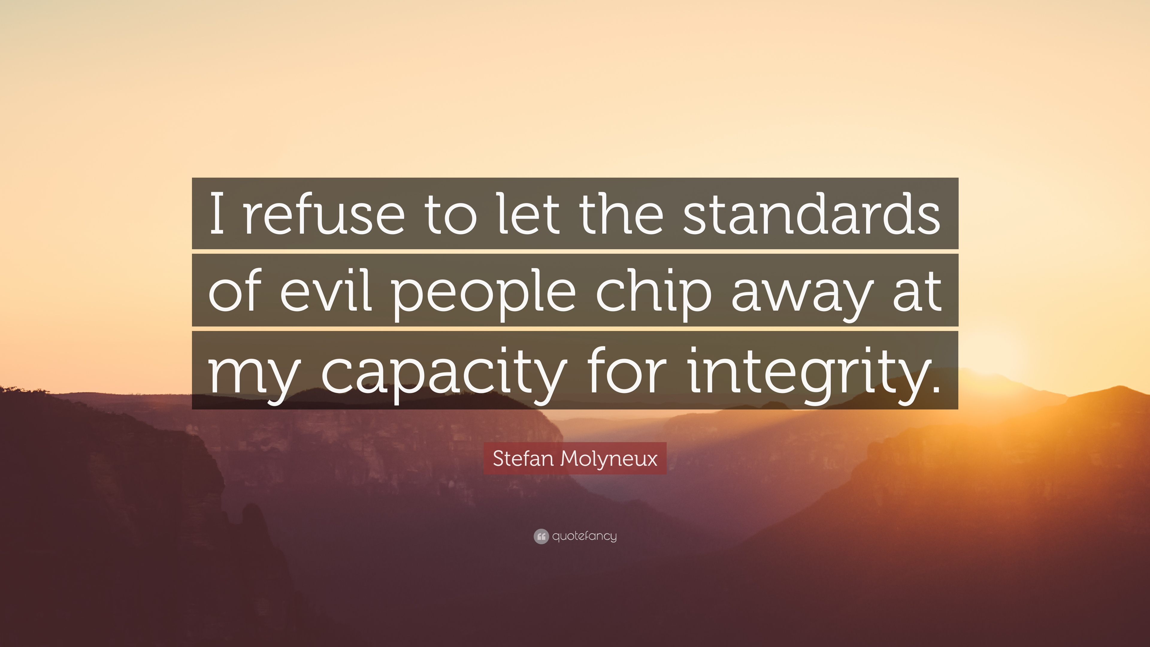 "Quotes About Evil People Stefan Molyneux Quote ""I Refuse To Let The Standards Of Evil"