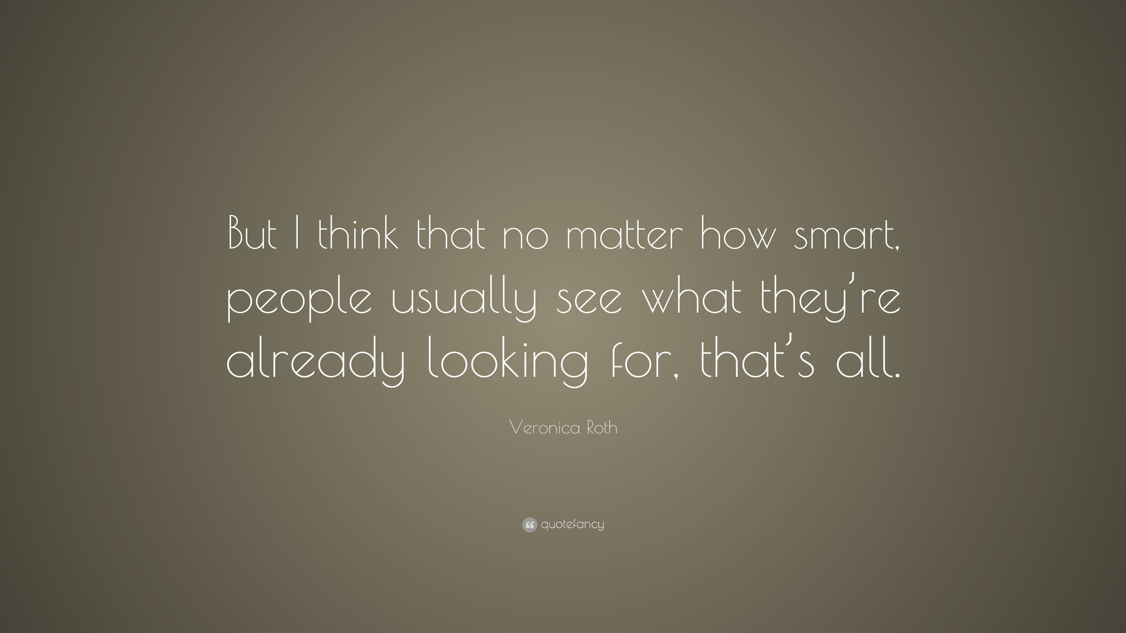 """Veronica Roth Quote: """"But I Think That No Matter How Smart"""