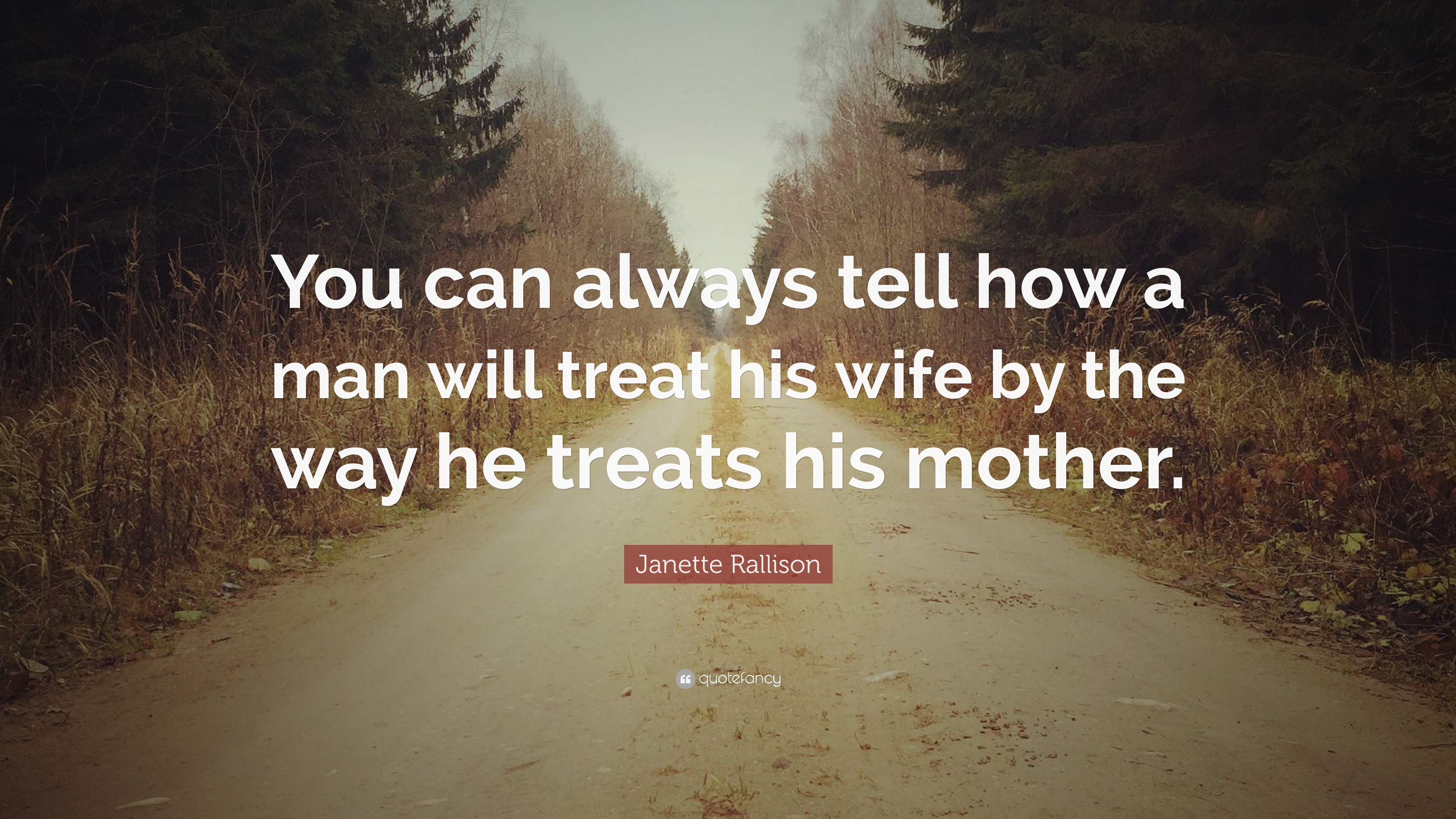 Janette Rallison Quote You Can Always Tell How A Man Will Treat