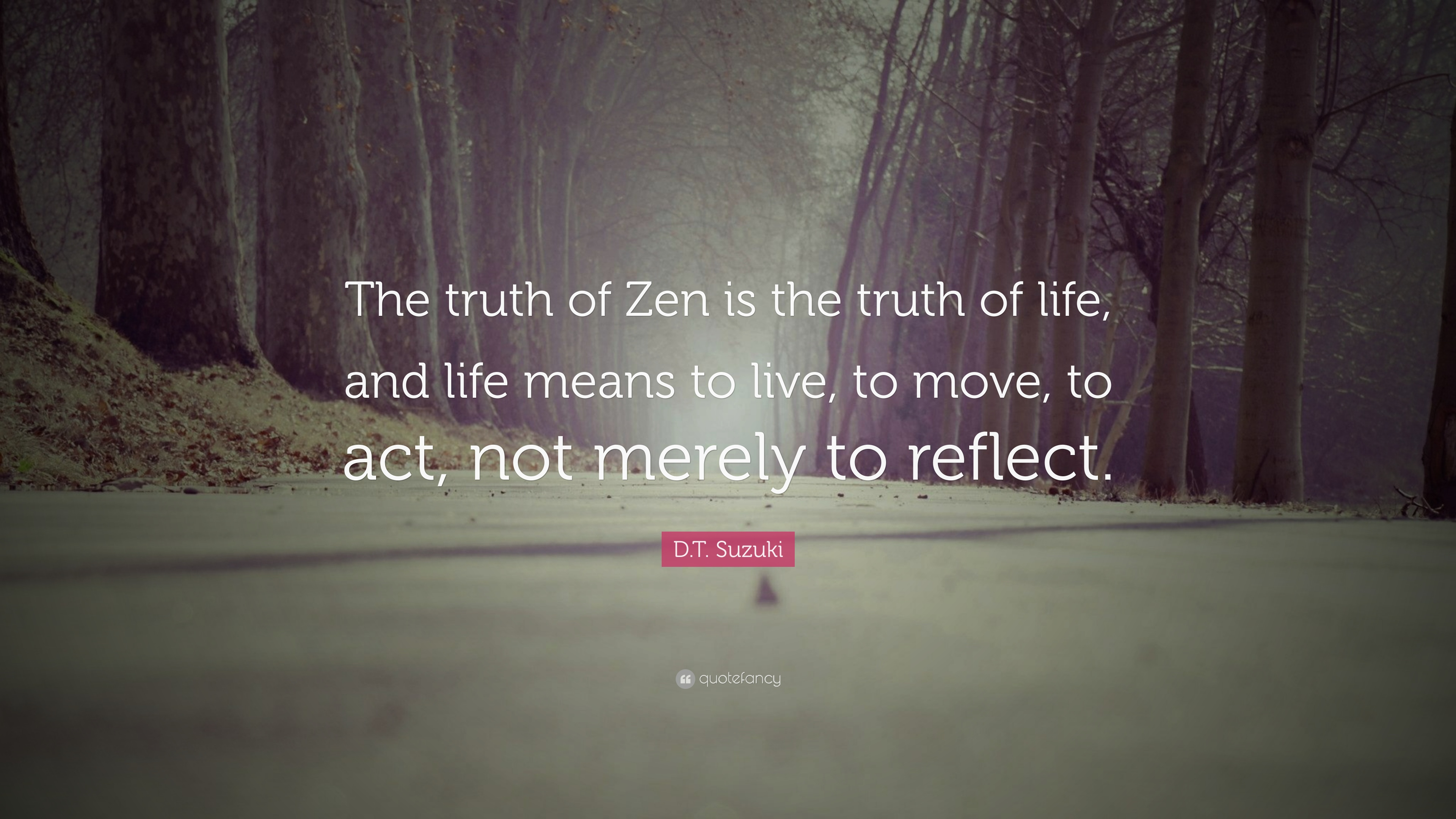 "The Truth Of Life Quotes D.tsuzuki Quote ""The Truth Of Zen Is The Truth Of Life And"