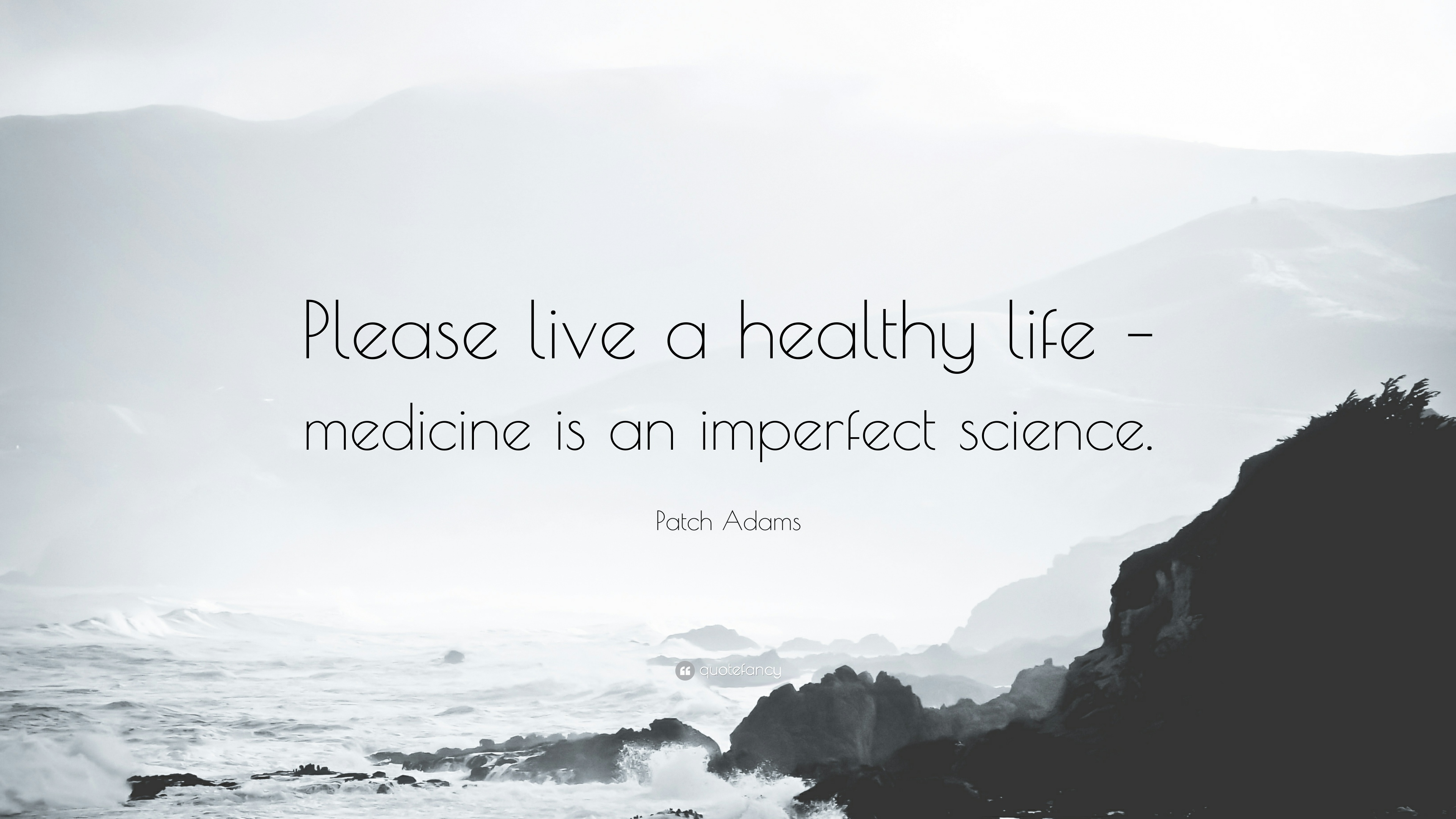 Patch Adams Quote: U201cPlease Live A Healthy Life U2013 Medicine Is An Imperfect  Science