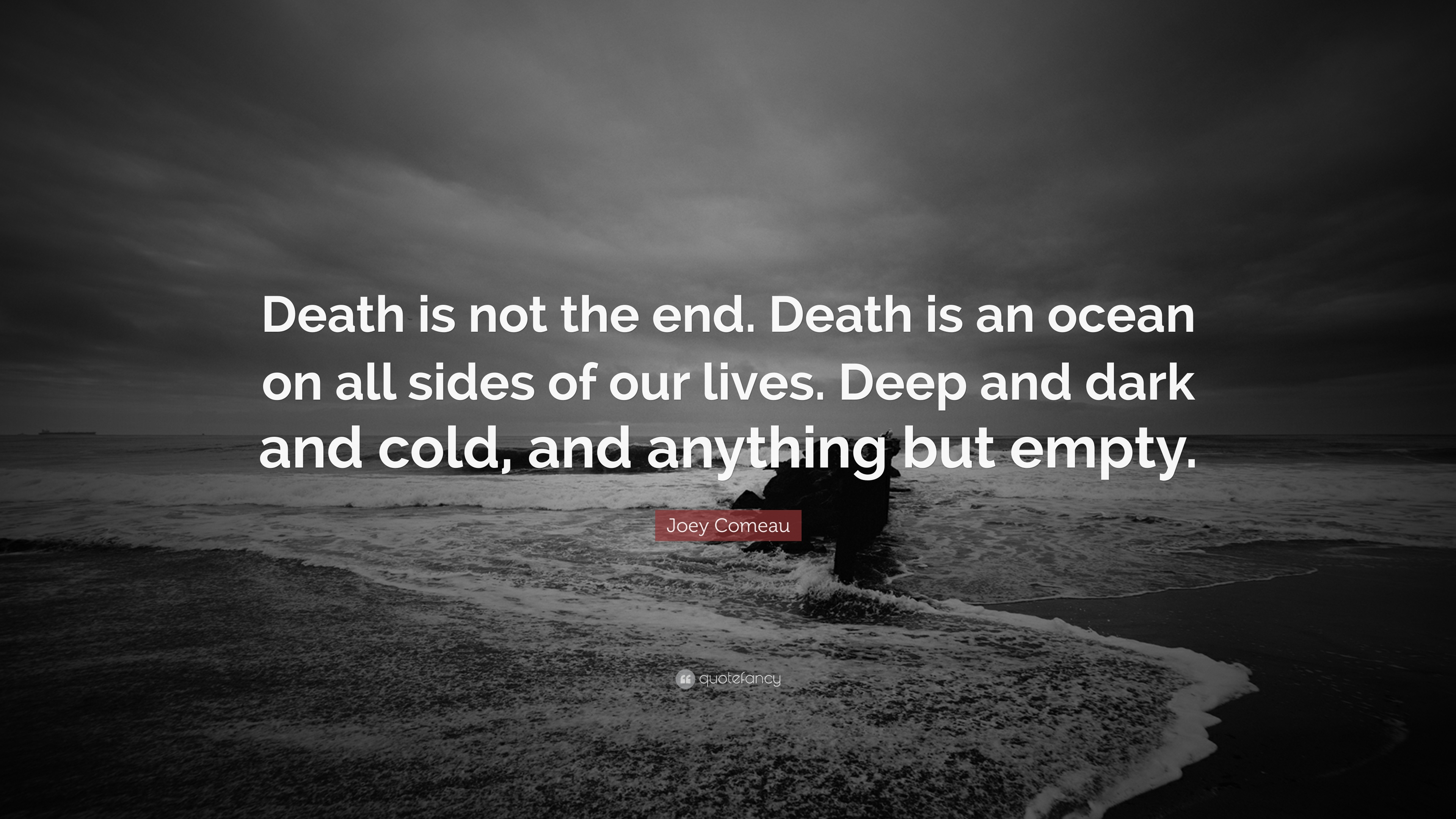 "Deep Quotes About Death Joey Comeau Quote: ""Death is not the end. Death is an ocean on all  Deep Quotes About Death"
