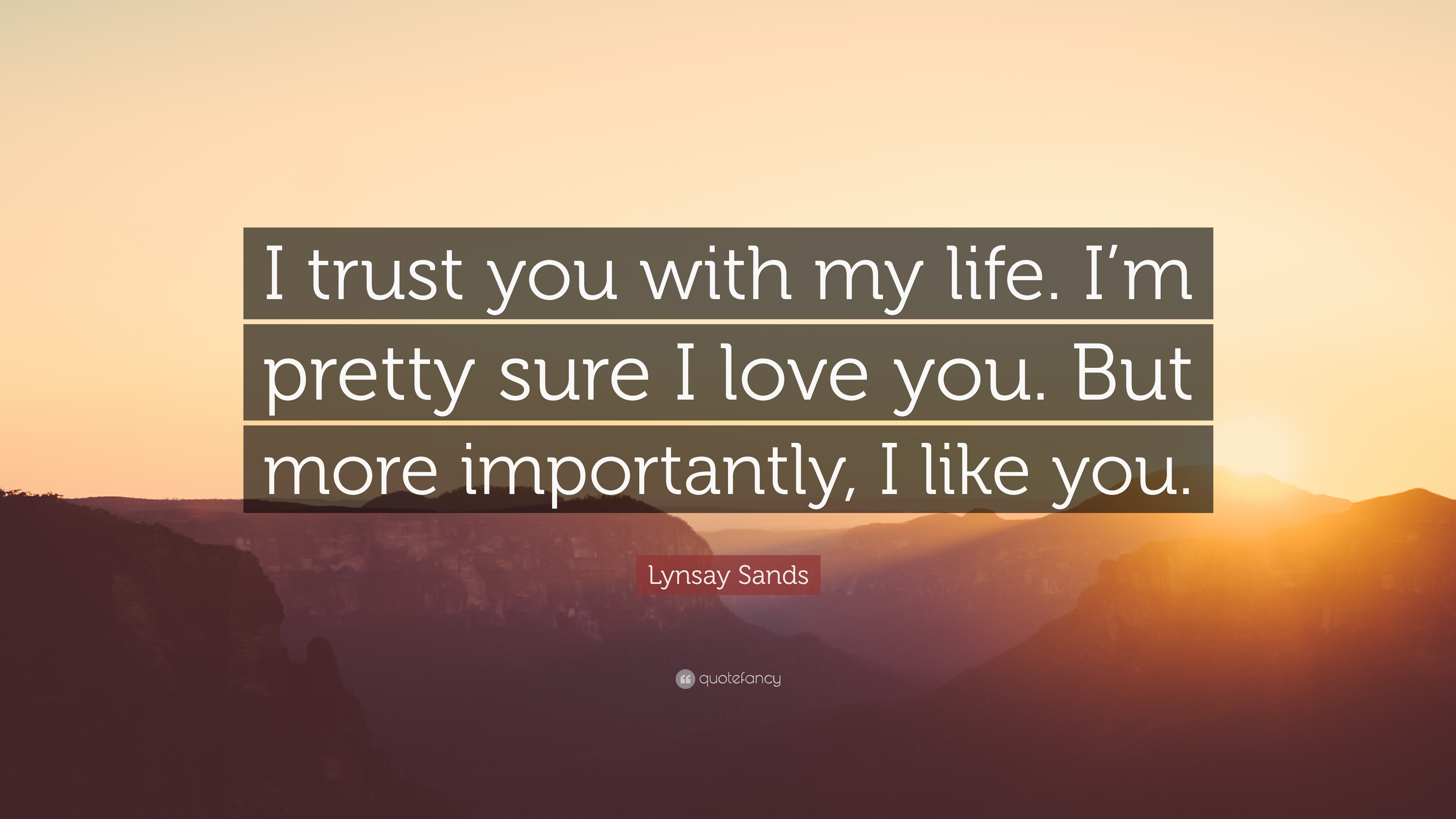 Lynsay Sands Quote I Trust You With My Life I M Pretty Sure I