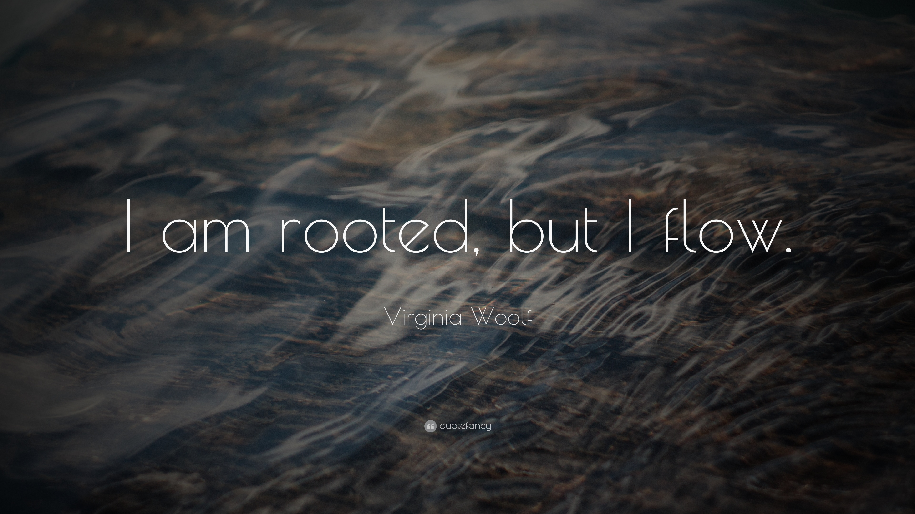 Virginia Woolf Quote I Am Rooted But I Flow