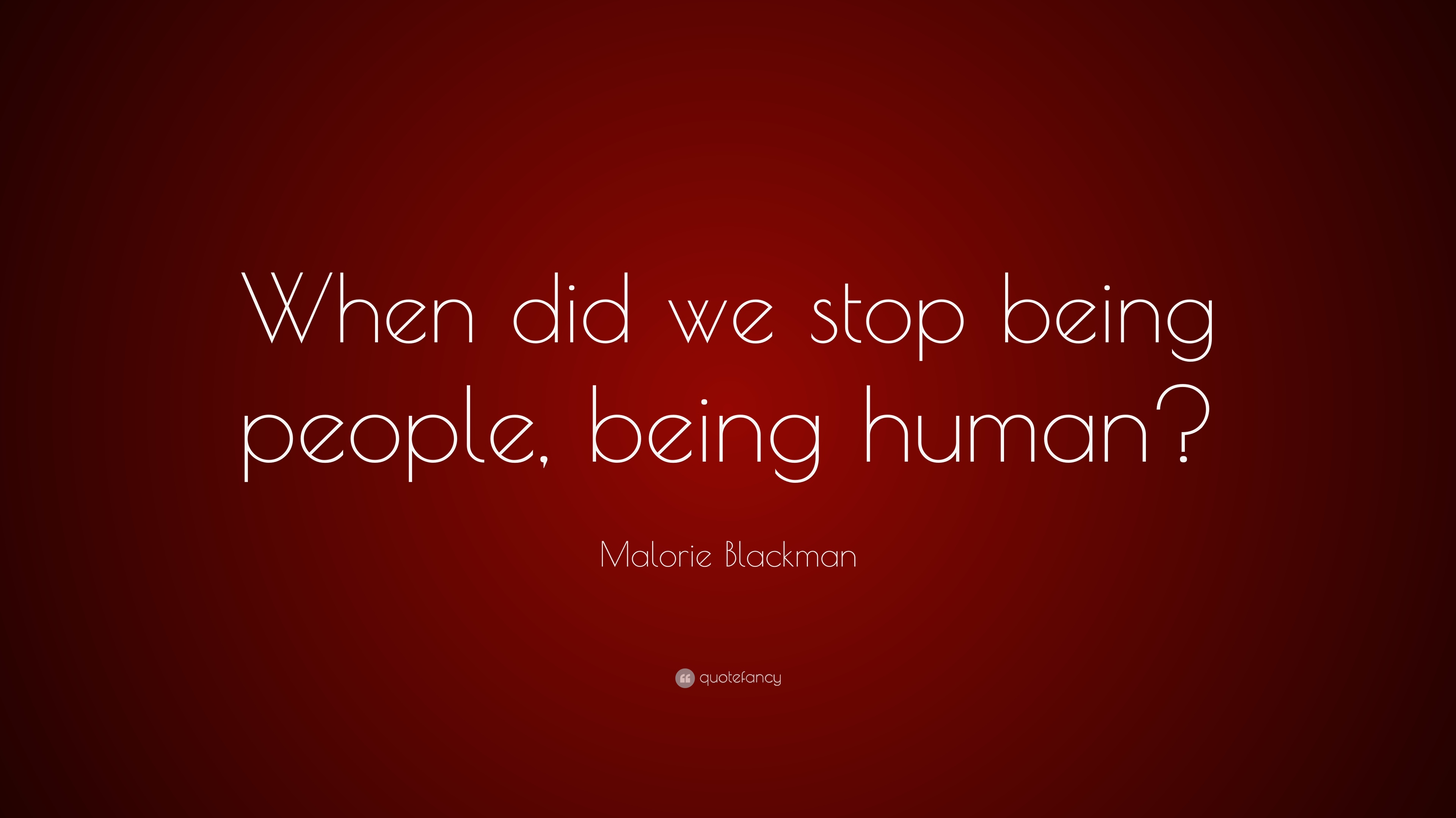 Malorie Blackman Quote When Did We Stop Being People Being Human