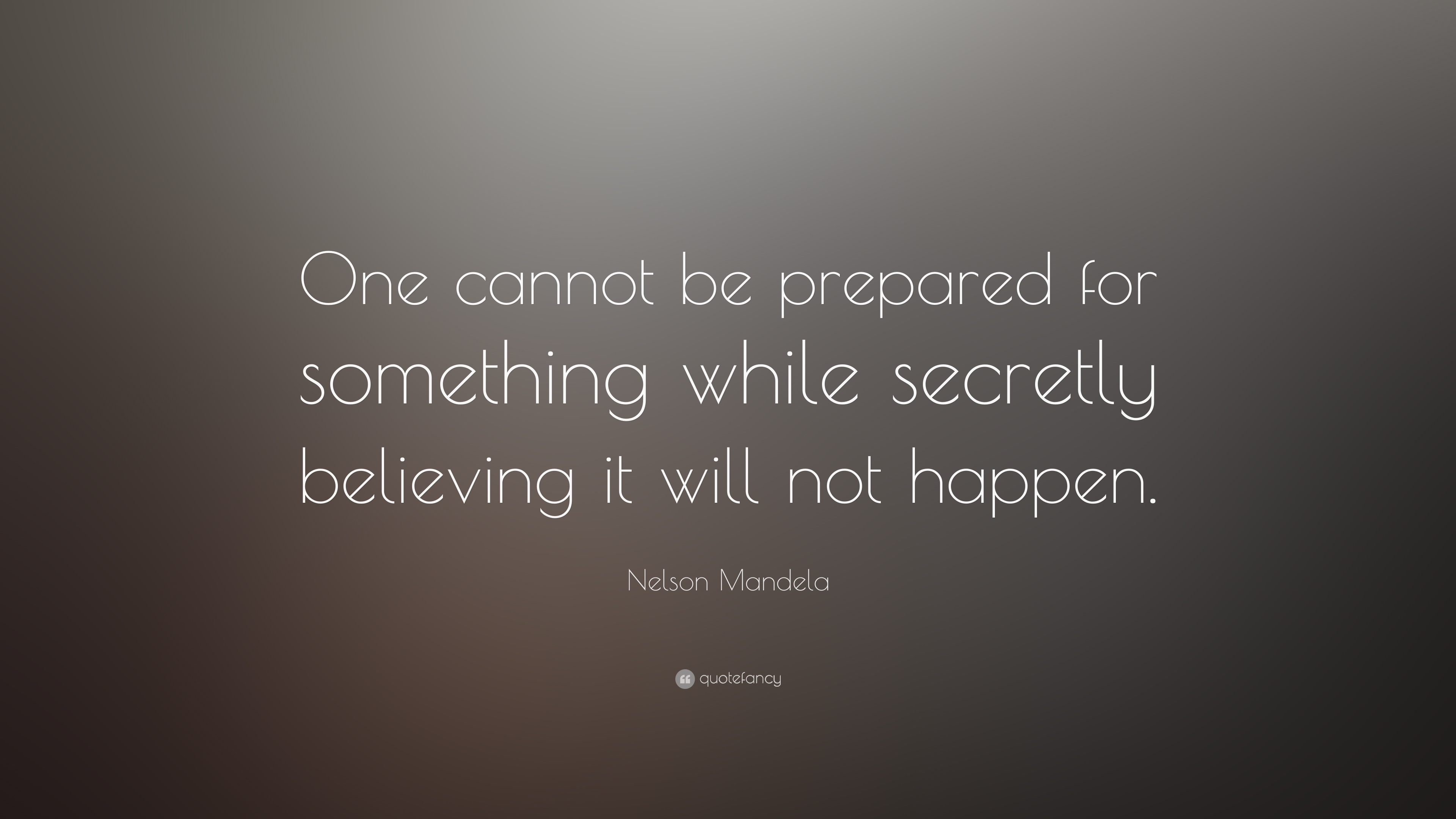Nelson Mandela Quote One Cannot Be Prepared For Something While