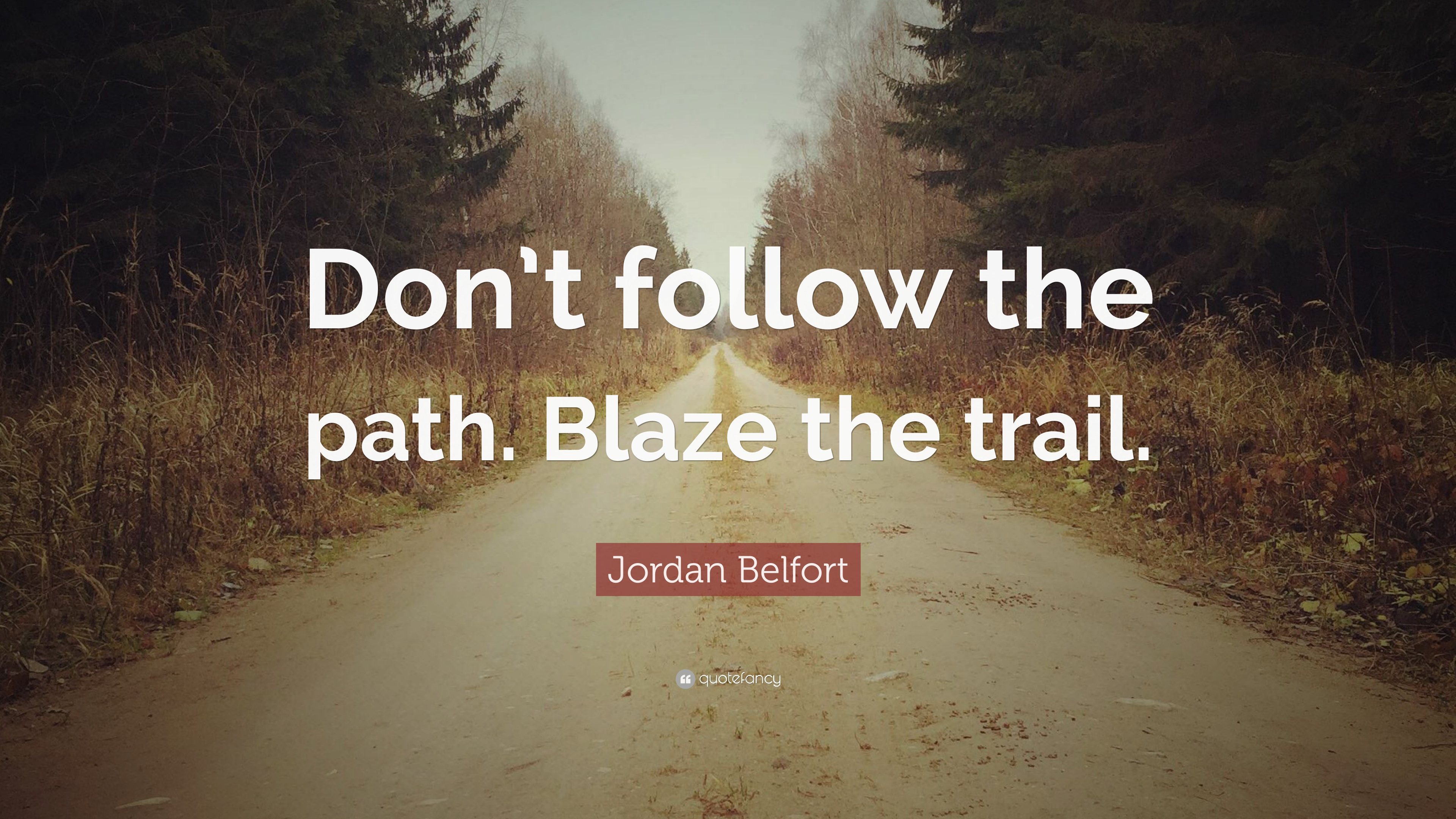 "Path Quotes Jordan Belfort Quote: ""Don't follow the path. Blaze the trail  Path Quotes"