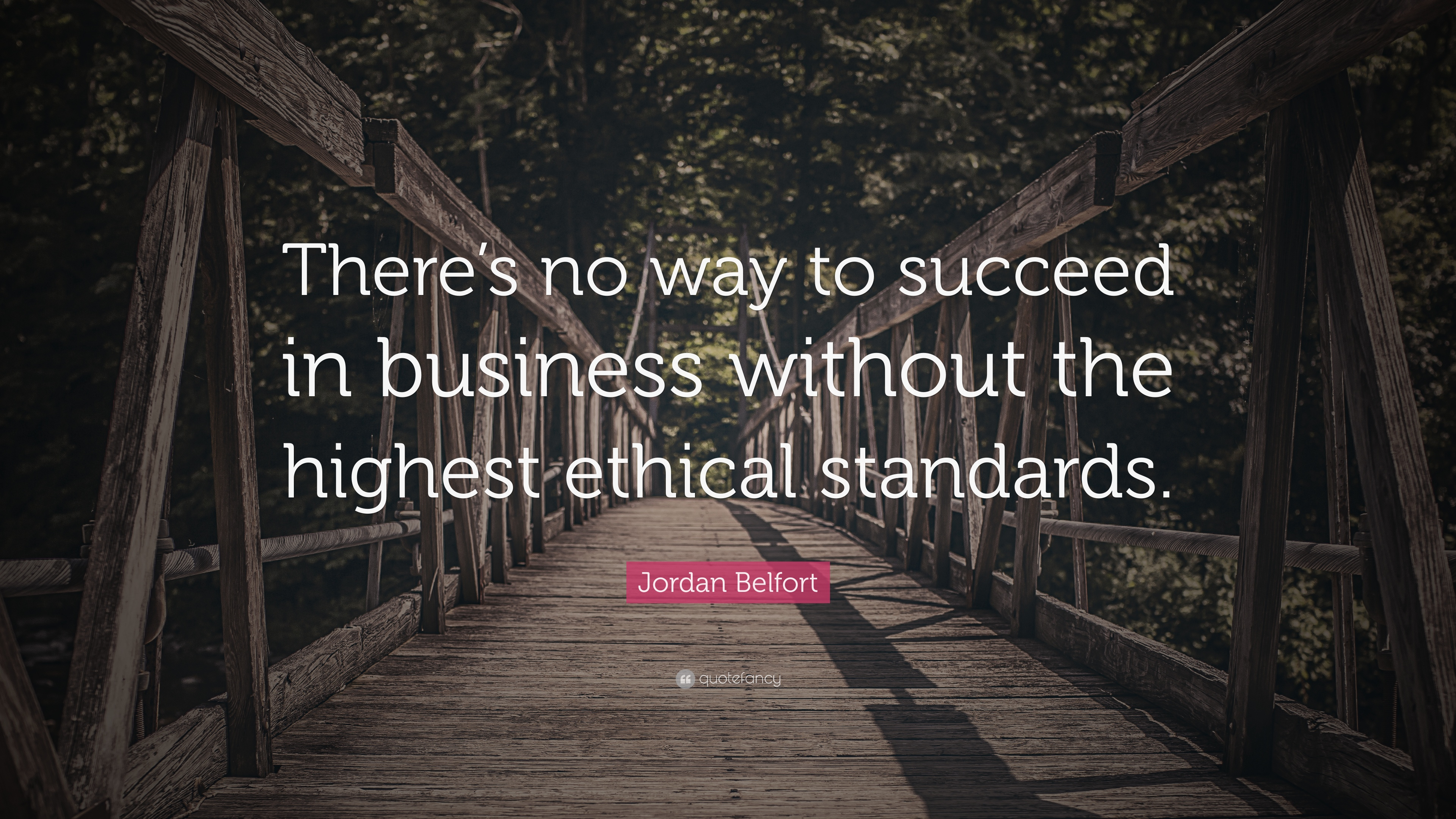 Jordan Belfort Quote There S No Way To Succeed In Business Without The Highest Ethical