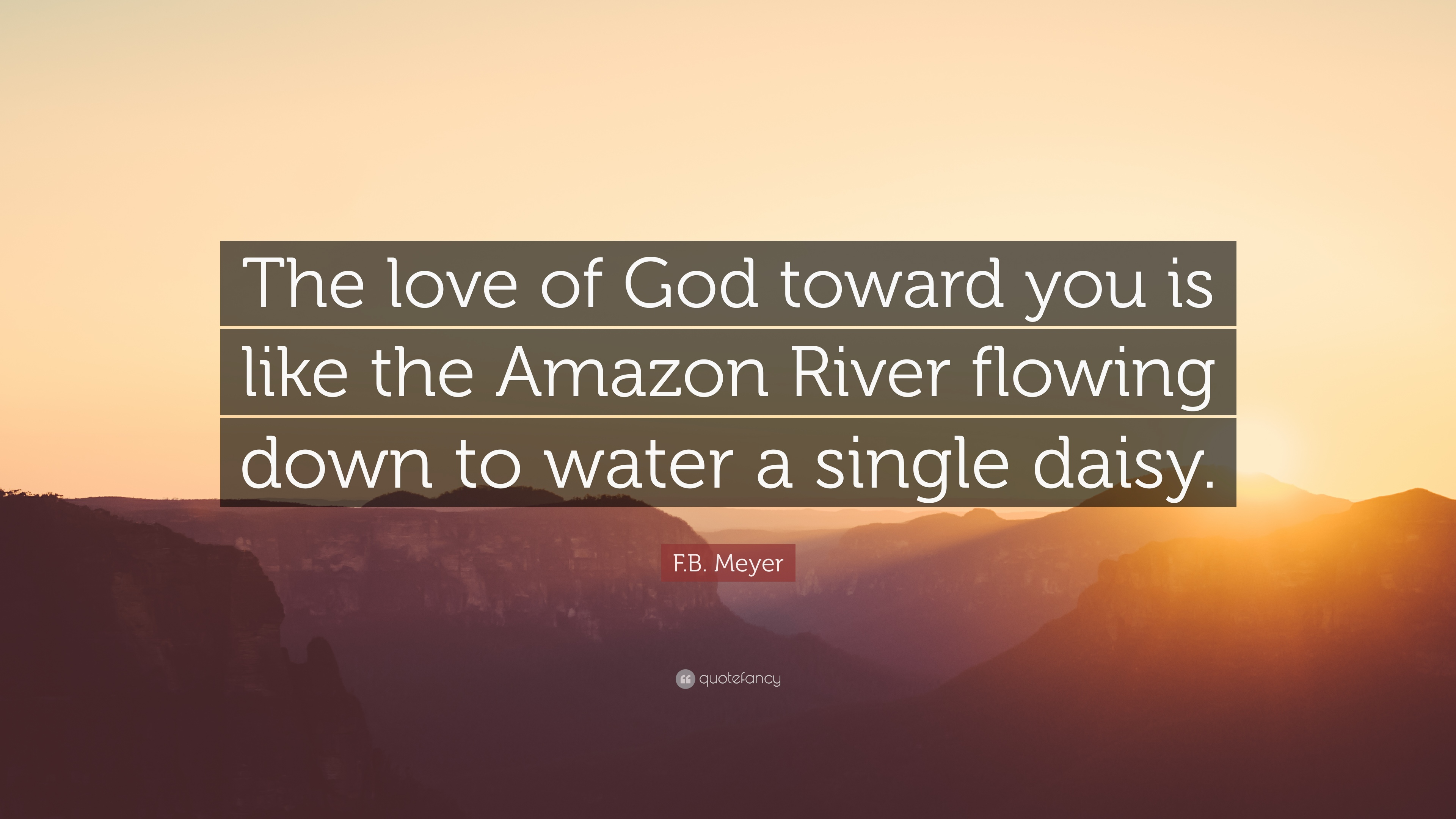 Fb Meyer Quote The Love Of God Toward You Is Like The Amazon