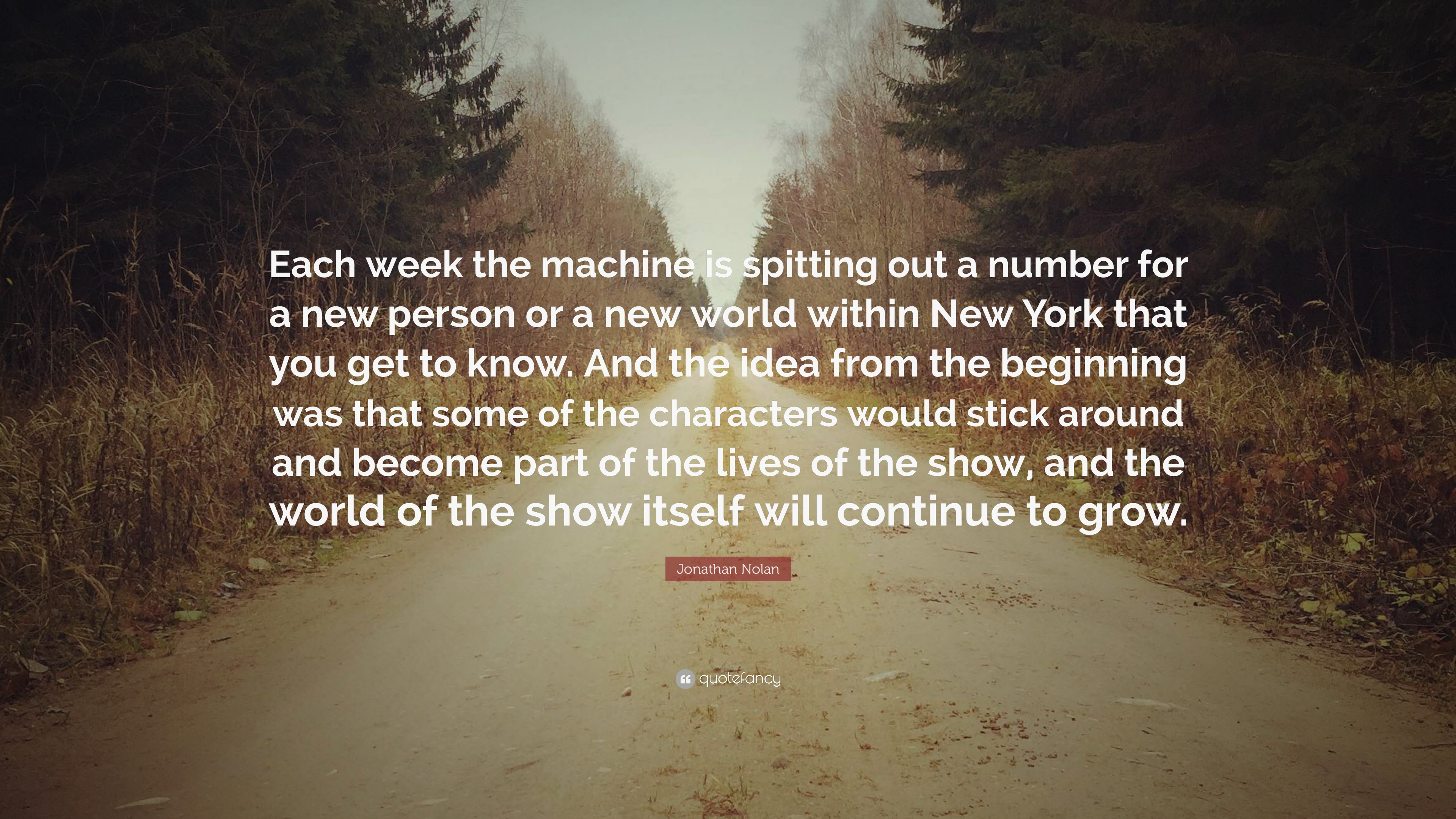 Jonathan Nolan Quote: U201cEach Week The Machine Is Spitting Out A Number For A