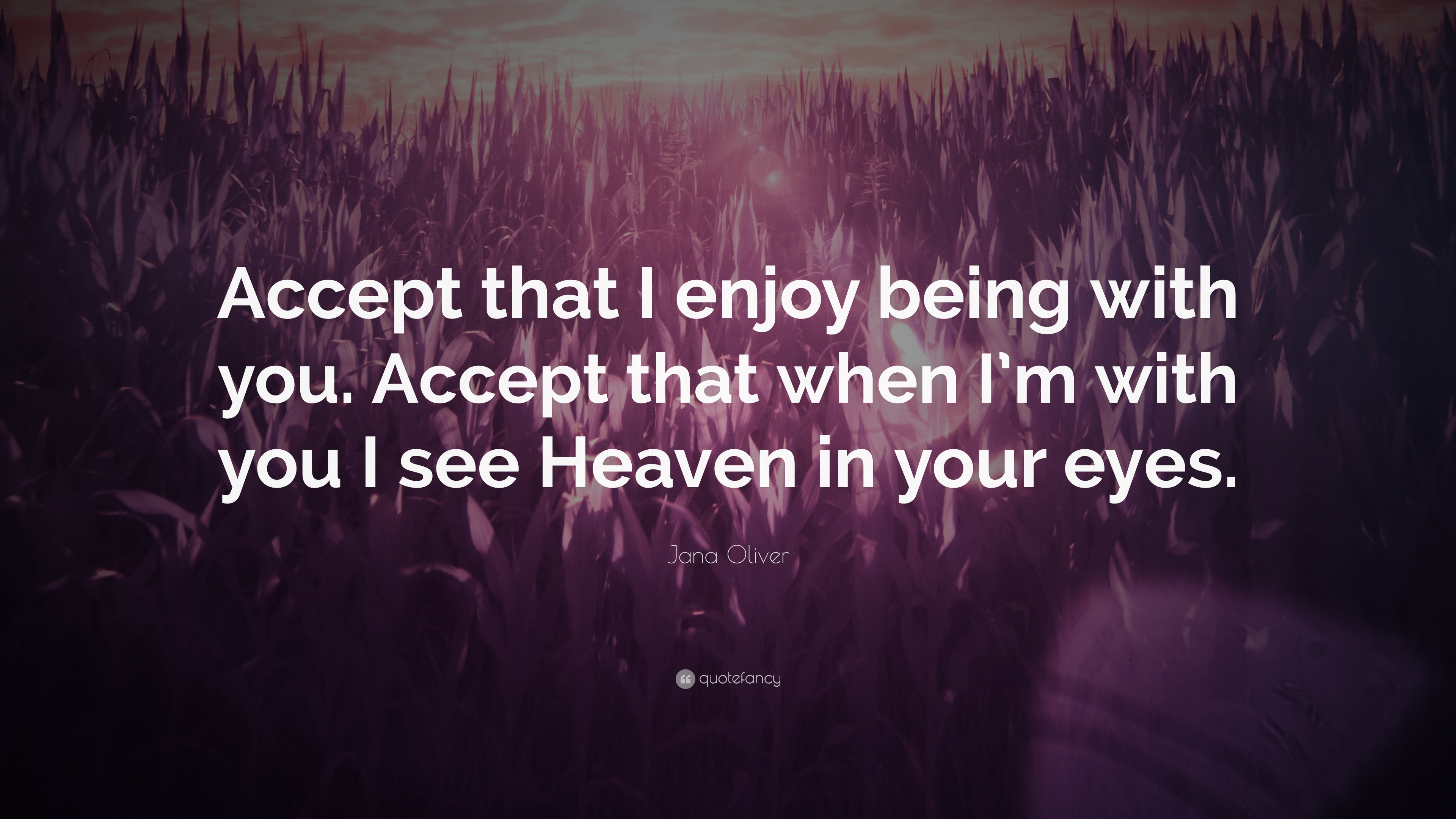 "Jana Oliver Quote: ""Accept That I Enjoy Being With You"