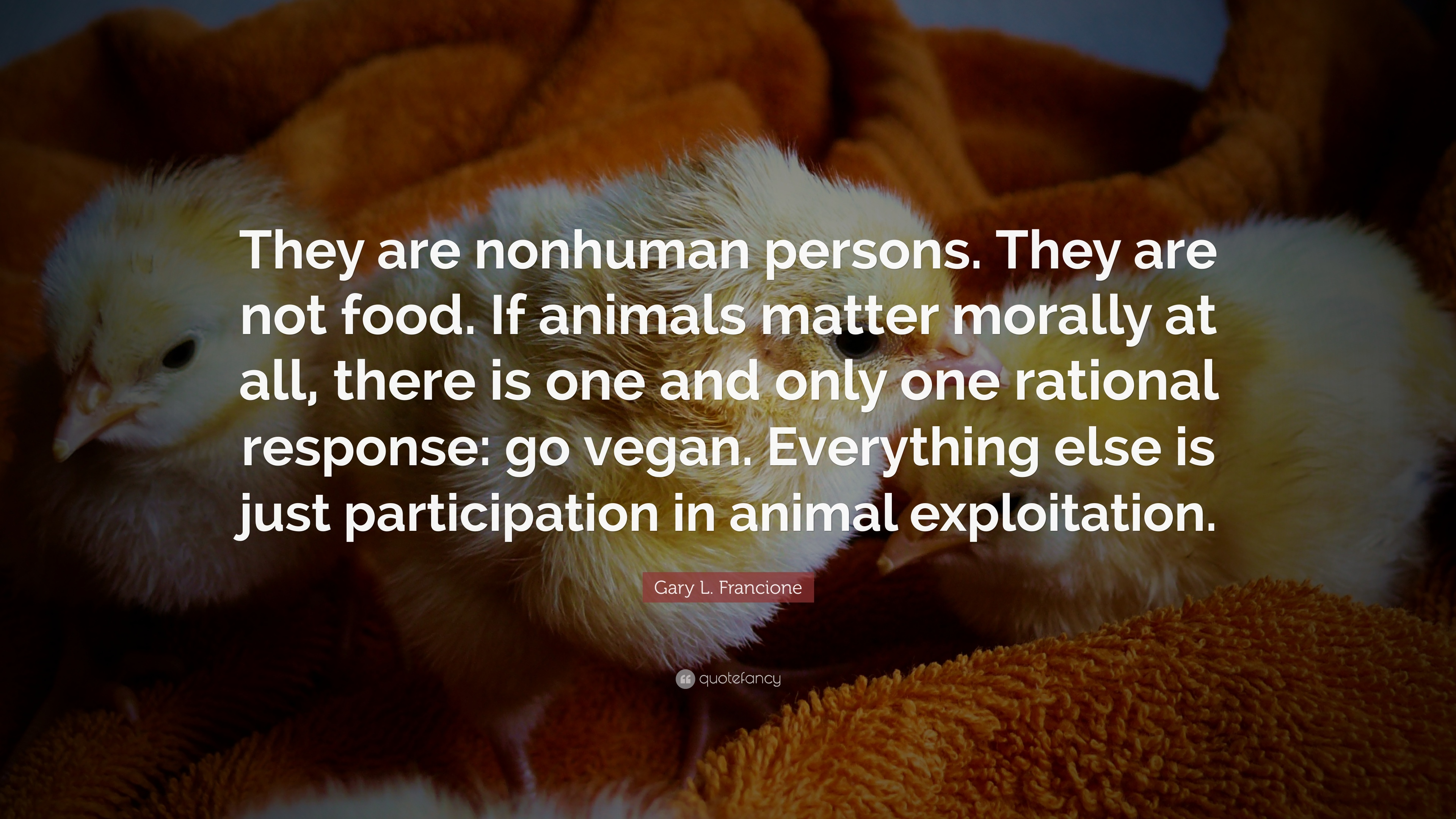 Gary L Francione Quote They Are Nonhuman Persons They Are Not