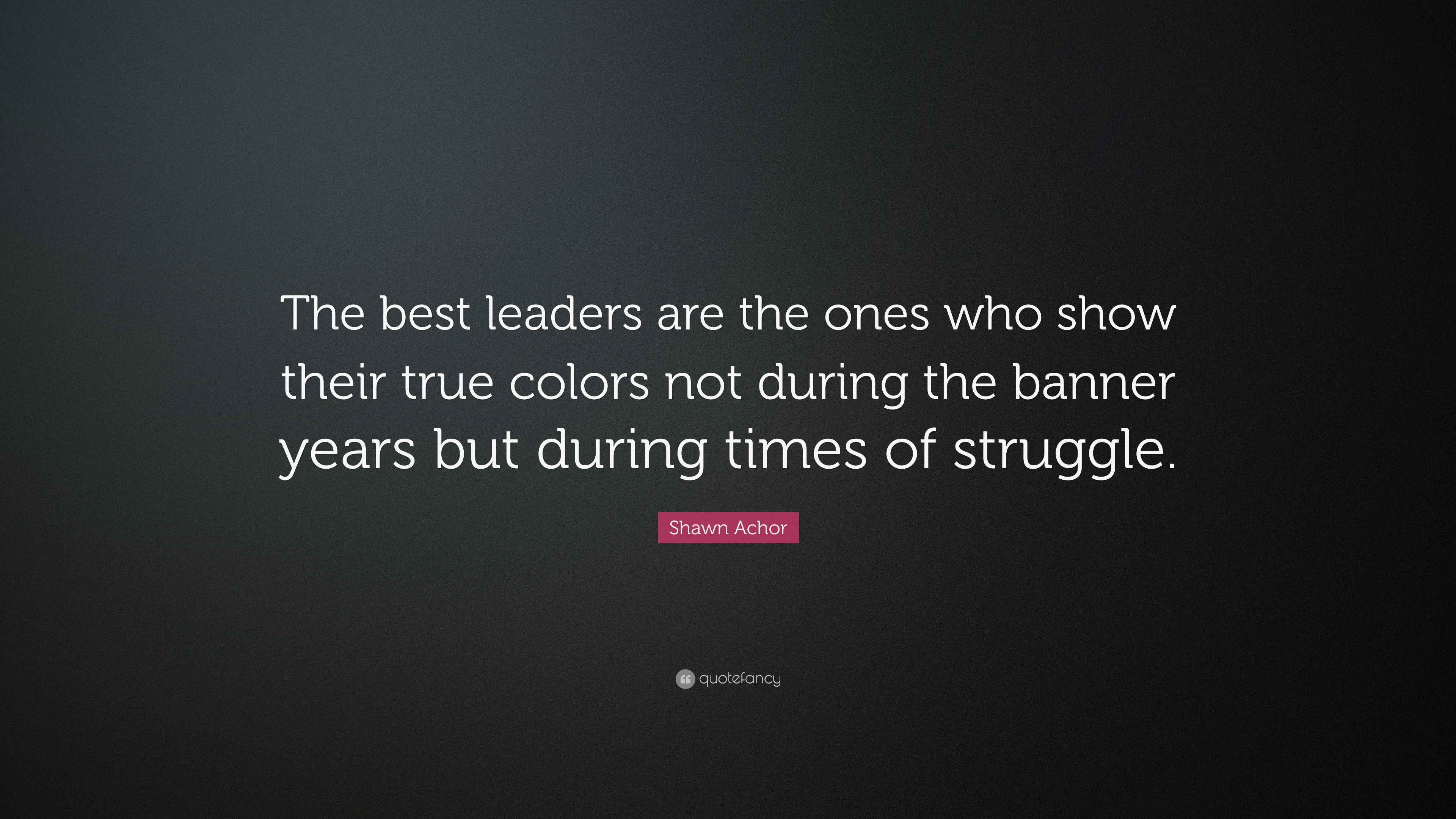 "Shawn Achor Quotes Shawn Achor Quote ""The Best Leaders Are The Ones Who Show Their"