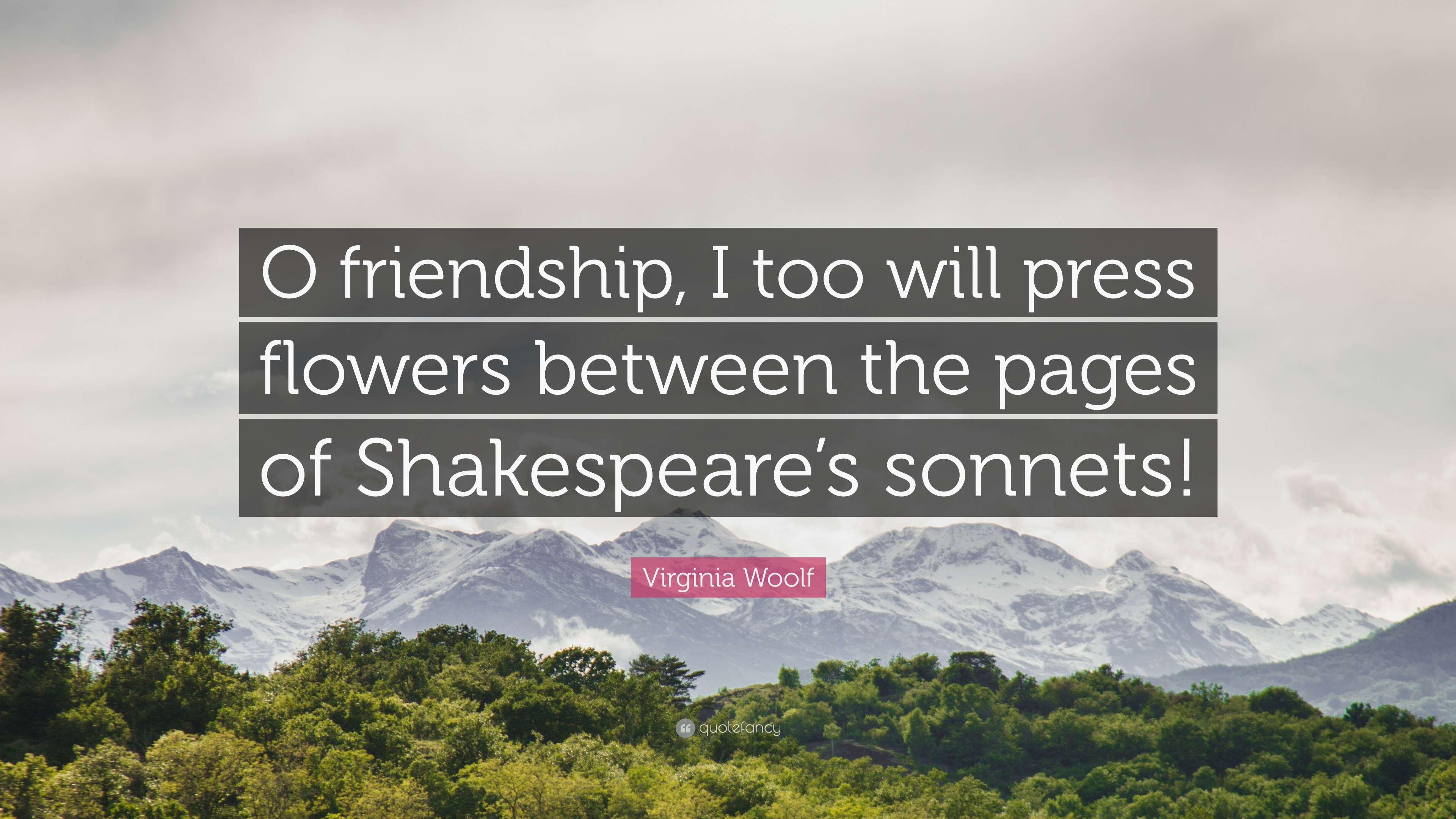 Virginia Woolf Quote O Friendship I Too Will Press Flowers
