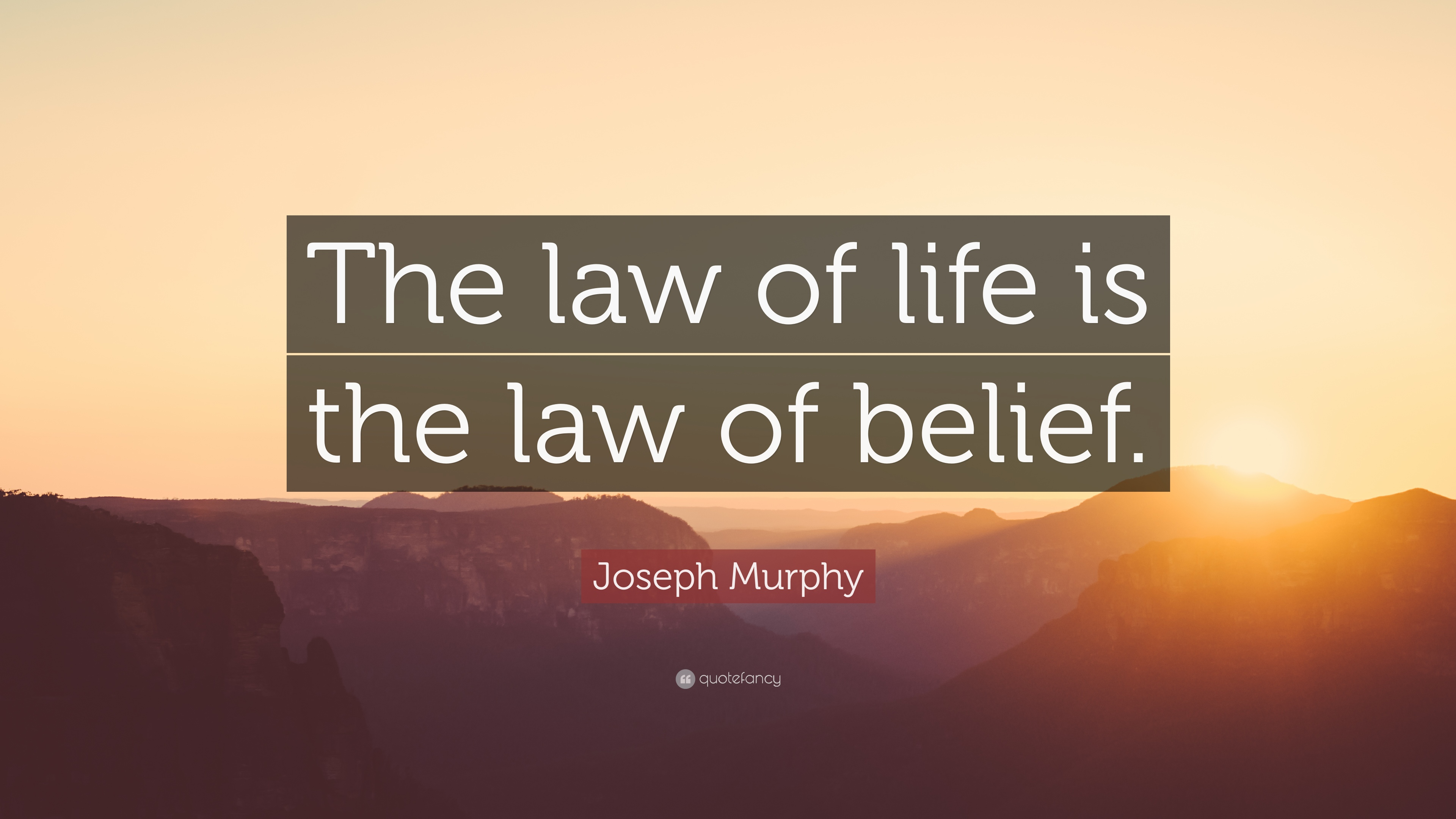 "Laws Of Life Quotes Enchanting Joseph Murphy Quote ""The Law Of Life Is The Law Of Belief."" 12"