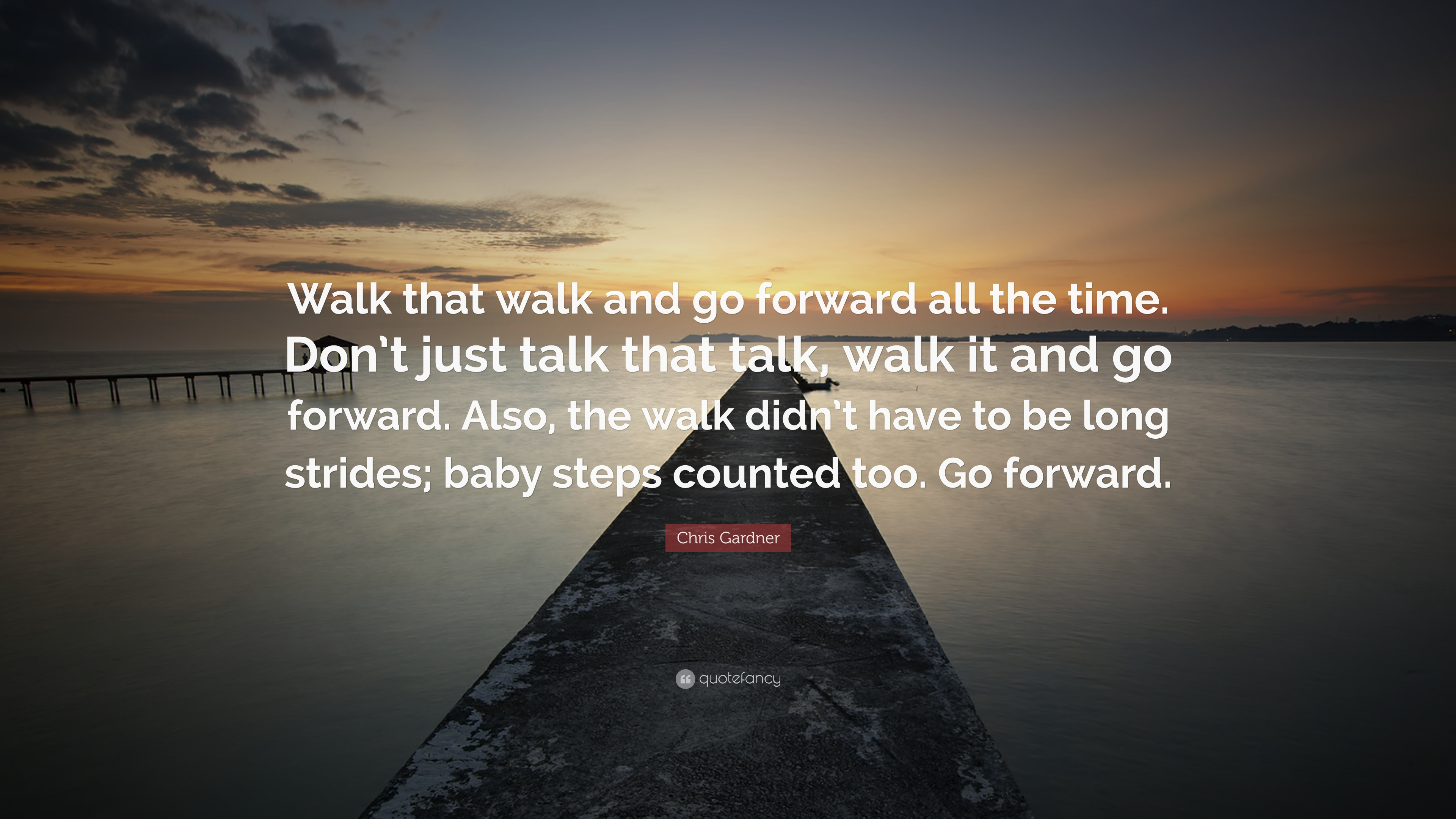 Chris Gardner Quote Walk That Walk And Go Forward All The Time