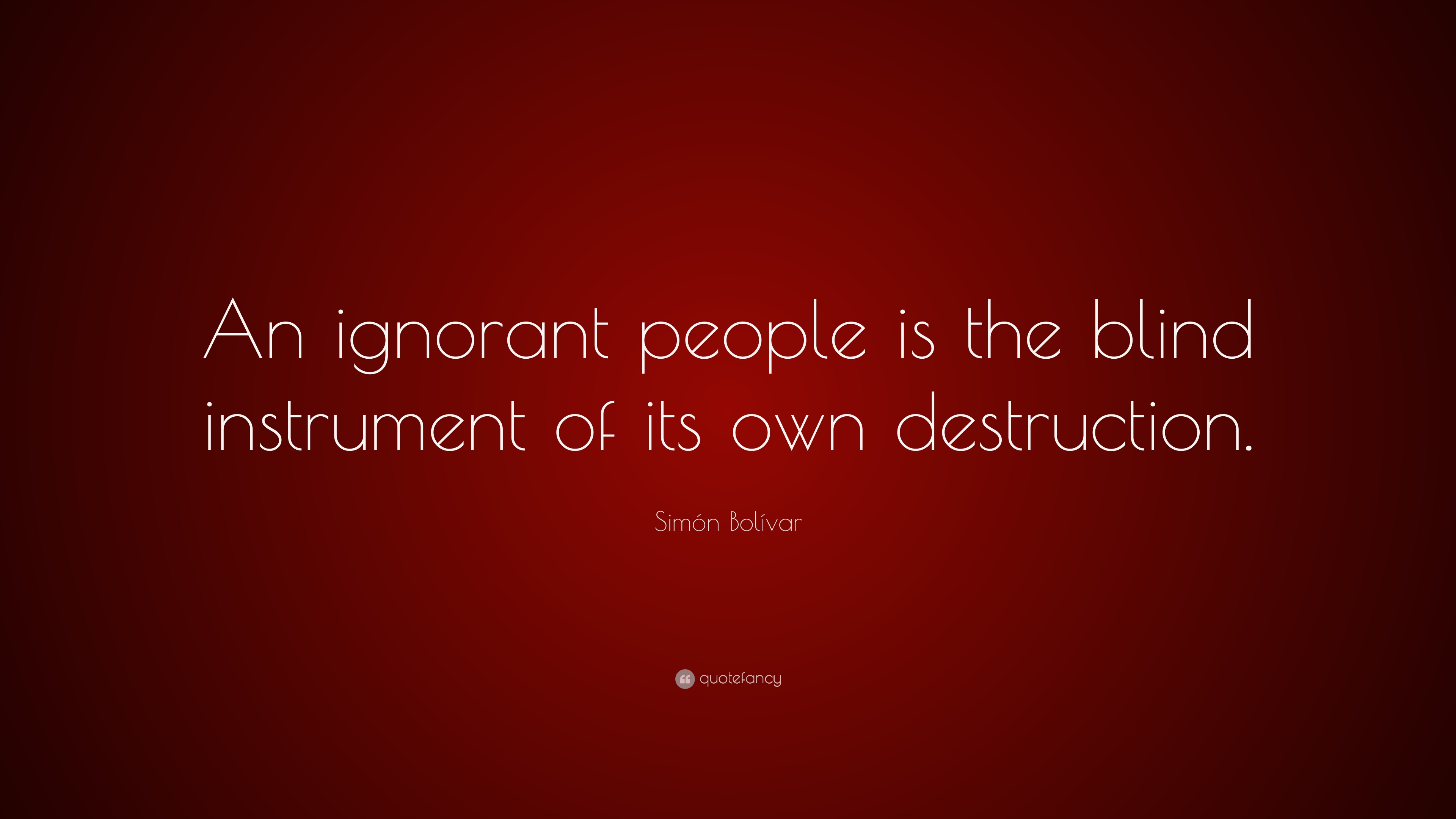 Simón Bolívar Quote An Ignorant People Is The Blind Instrument Of