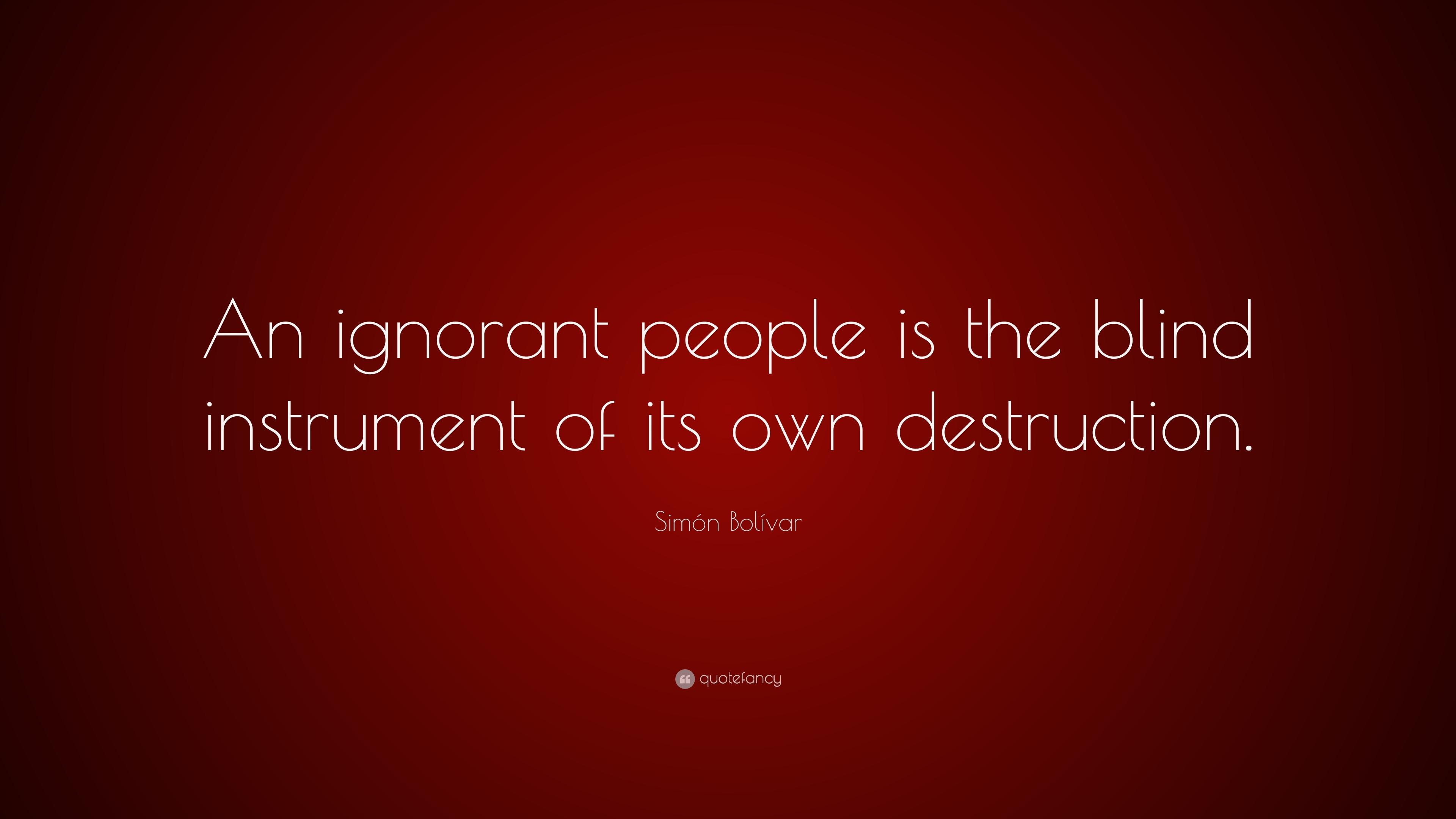 "Simón Bolívar Quote: ""An ignorant people is the blind ..."