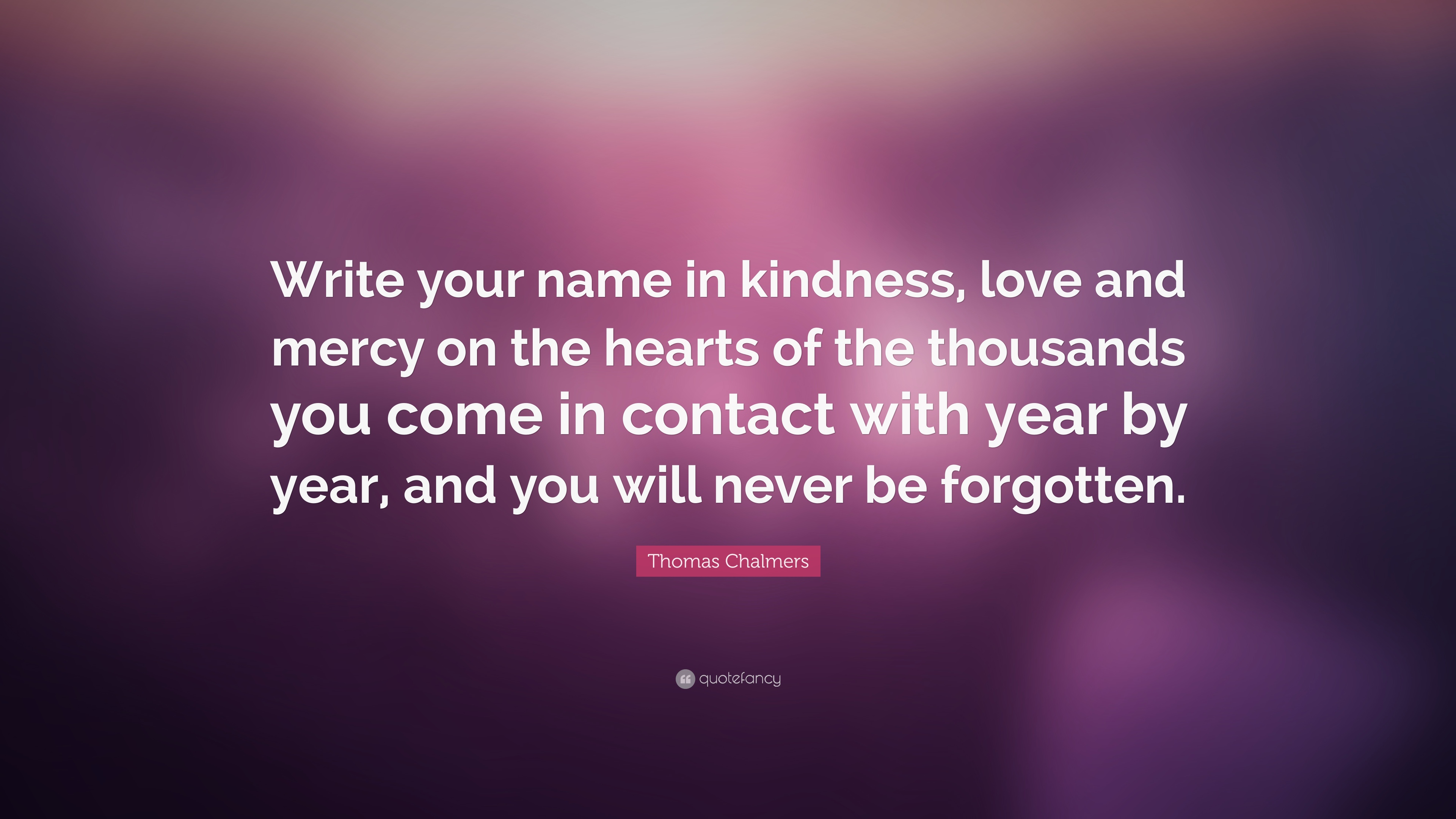 """Thomas Chalmers Quote: """"Write Your Name In Kindness, Love"""
