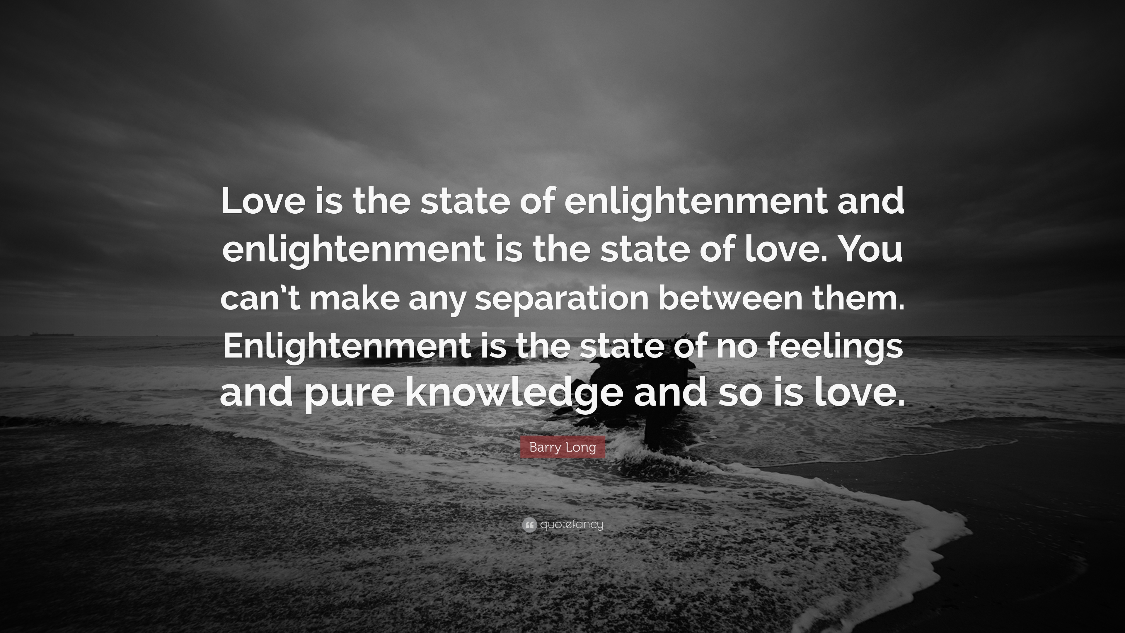 """Barry Long Quote: """"Love is the state of enlightenment and ..."""