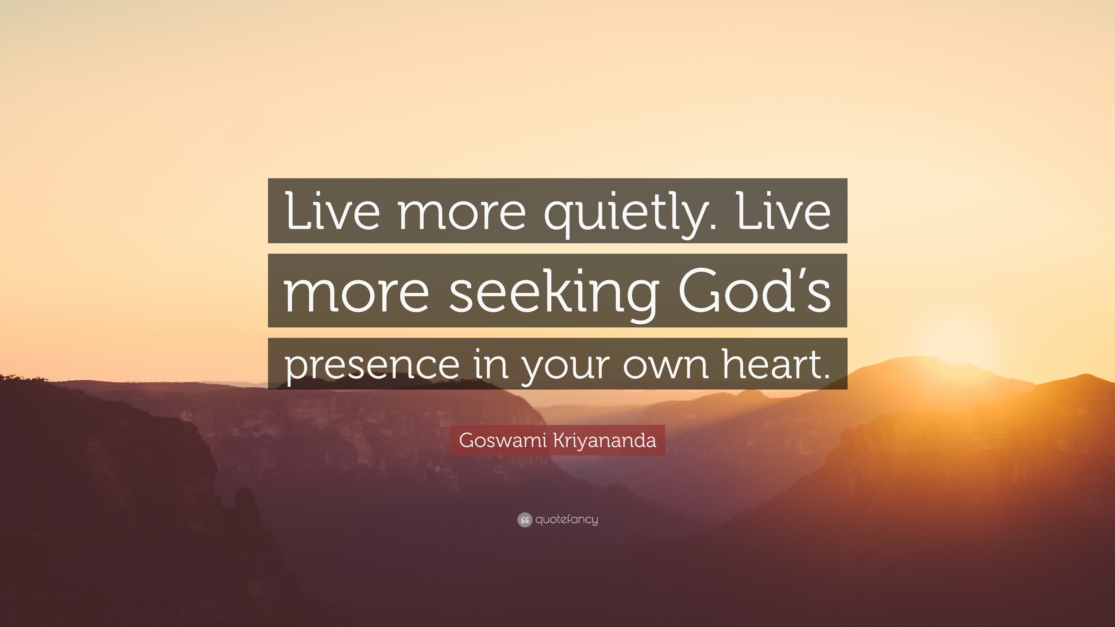 """goswami kriyananda quote """"live more quietly live more seeking"""