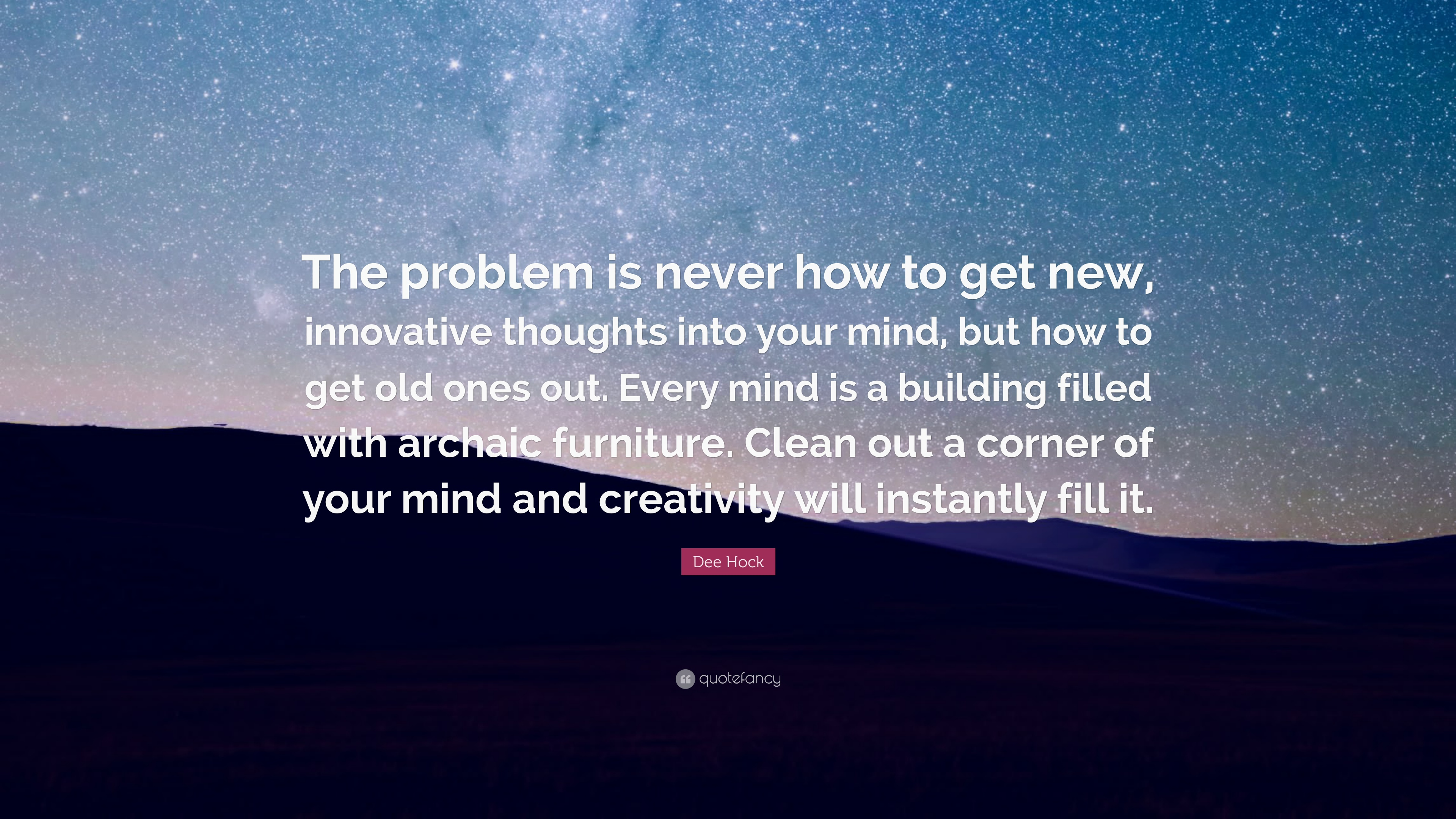 "Out With The Old In With The New Quotes: Dee Hock Quote: ""The Problem Is Never How To Get New"