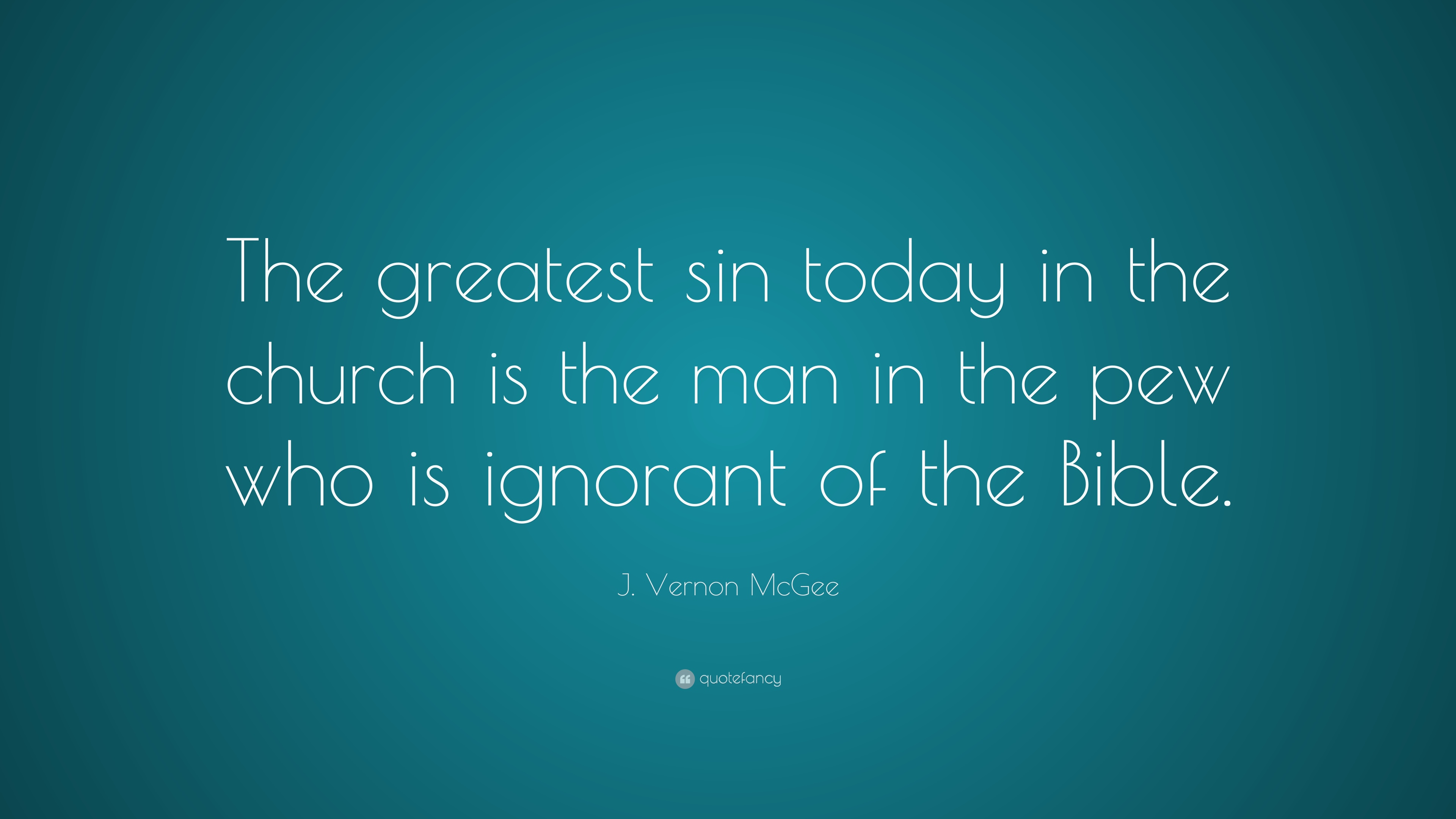 """J  Vernon McGee Quote: """"The greatest sin today in the church is the"""