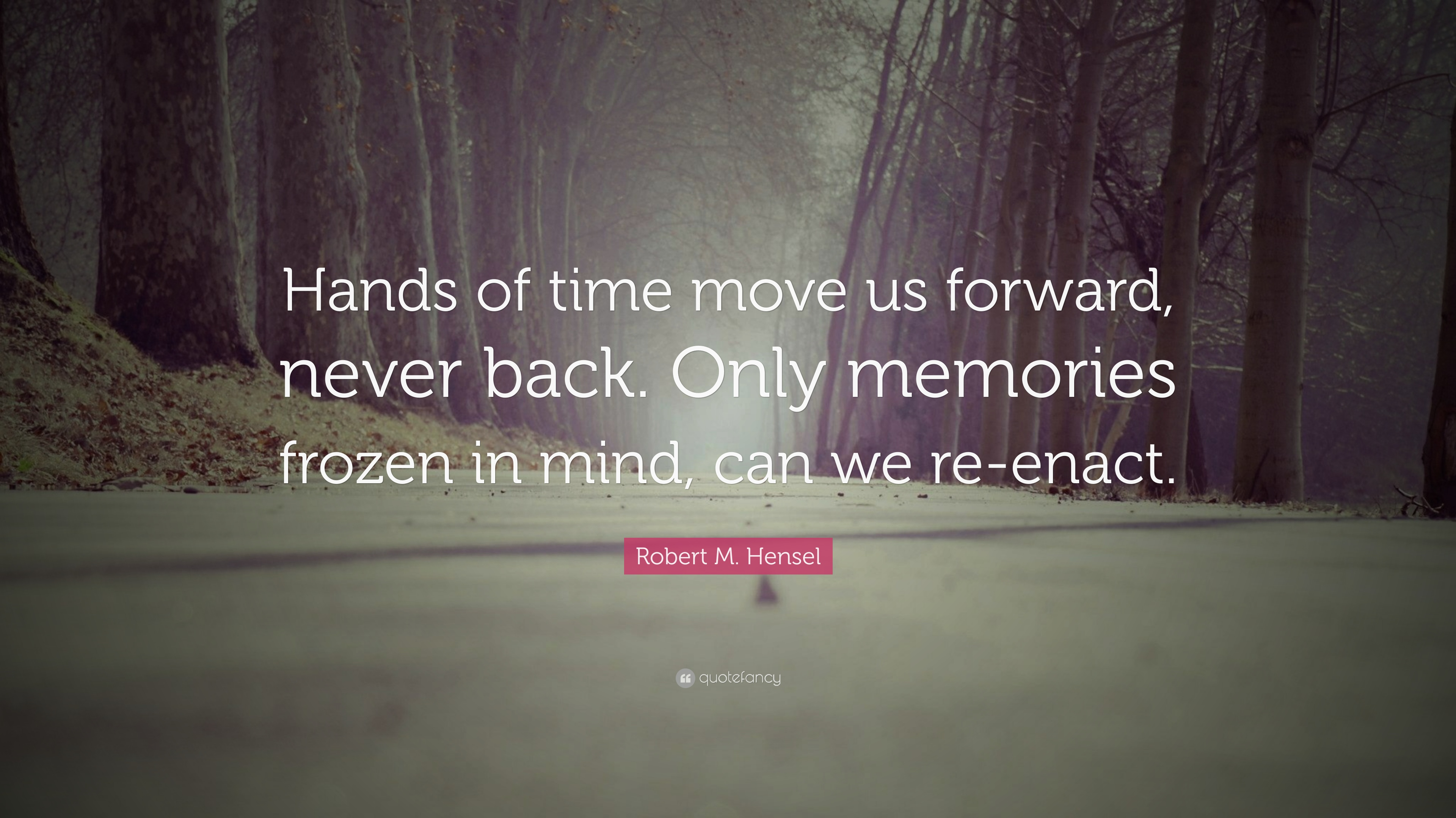 Robert M Hensel Quote Hands Of Time Move Us Forward Never Back