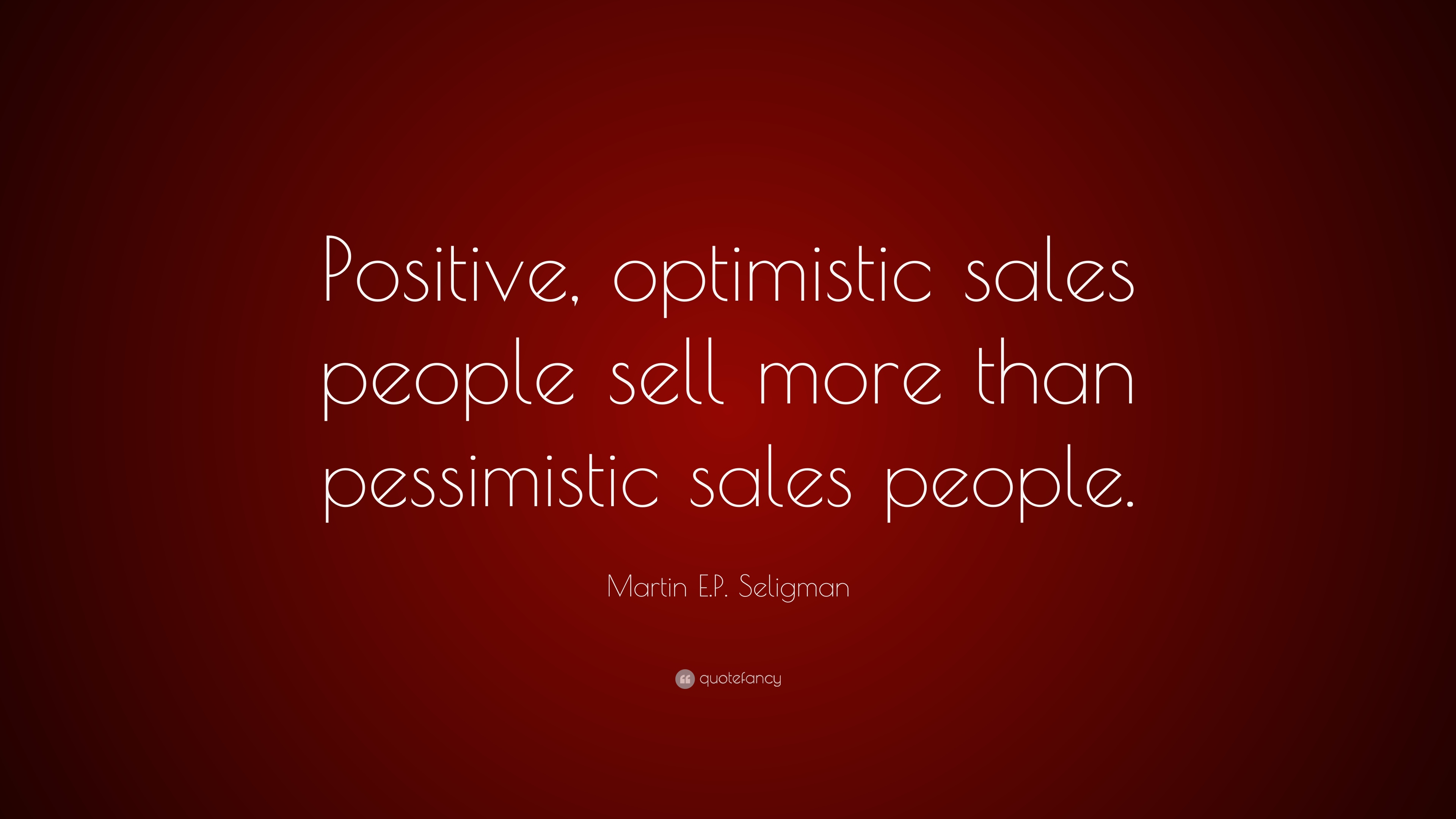 """Motivational Quotes For Sales Martin E.pseligman Quote """"Positive Optimistic Sales People"""