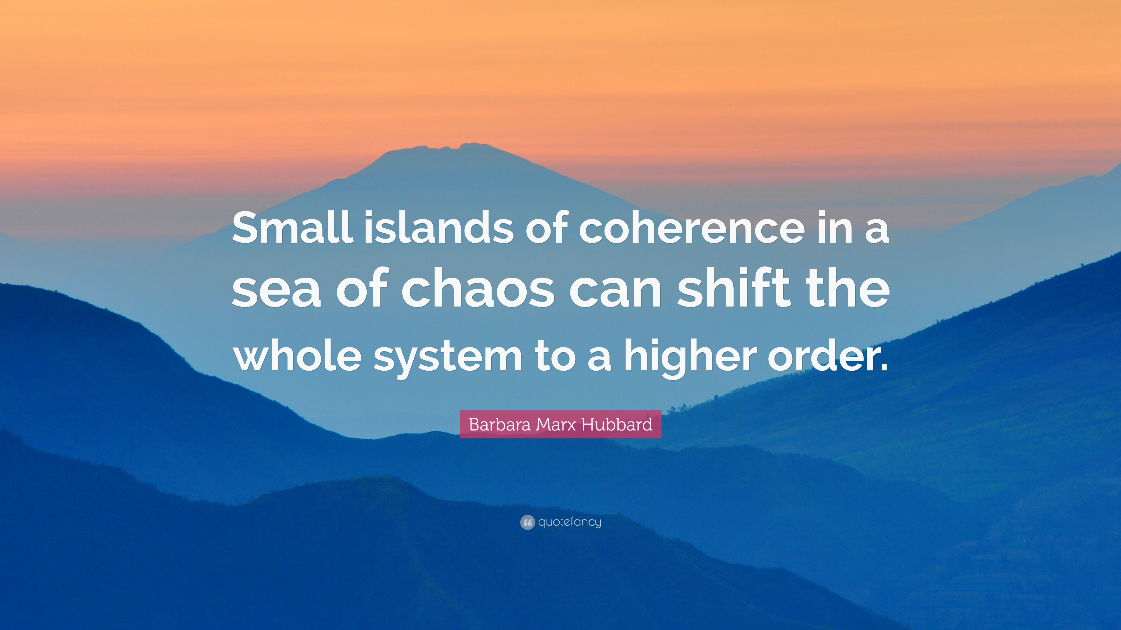 """Barbara Marx Hubbard Quote: """"Small islands of coherence in a ..."""