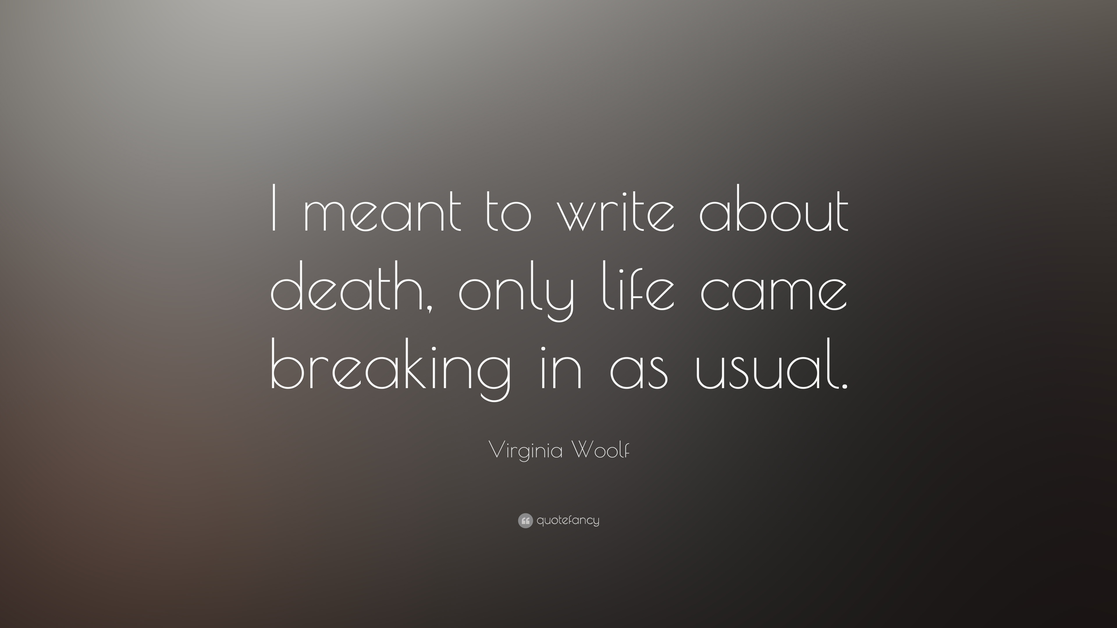 "Death Quote Virginia Woolf Quote ""I Meant To Write About Death Only Life"