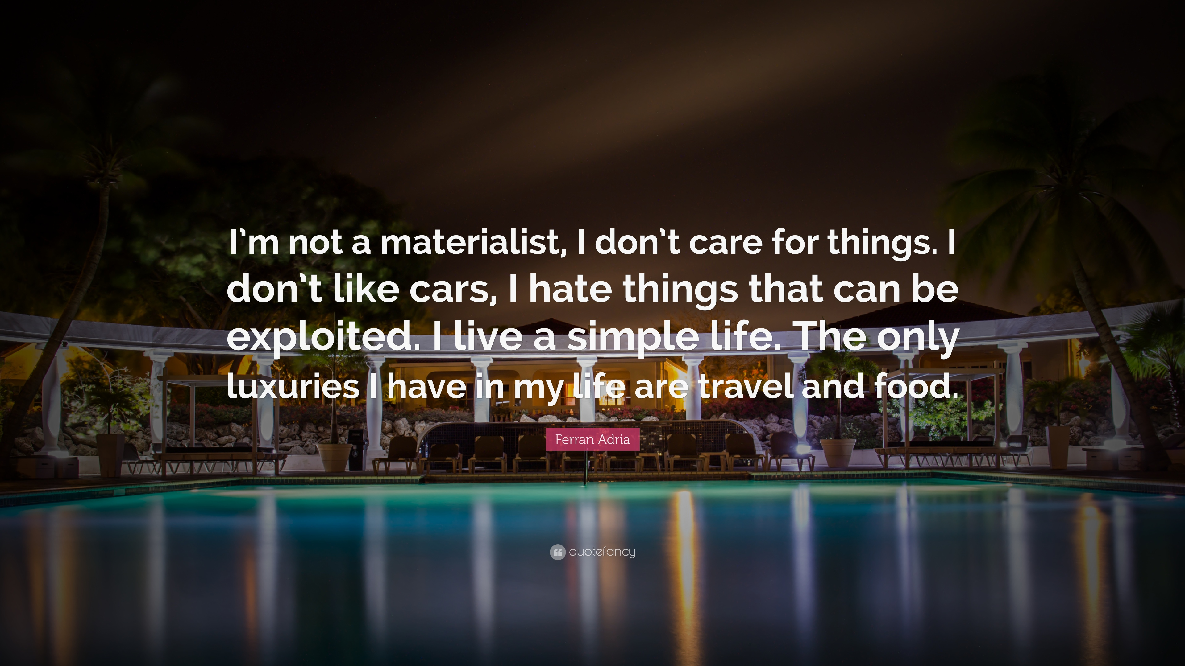 Ferran Adria Quote Im Not A Materialist I Dont Care For Things