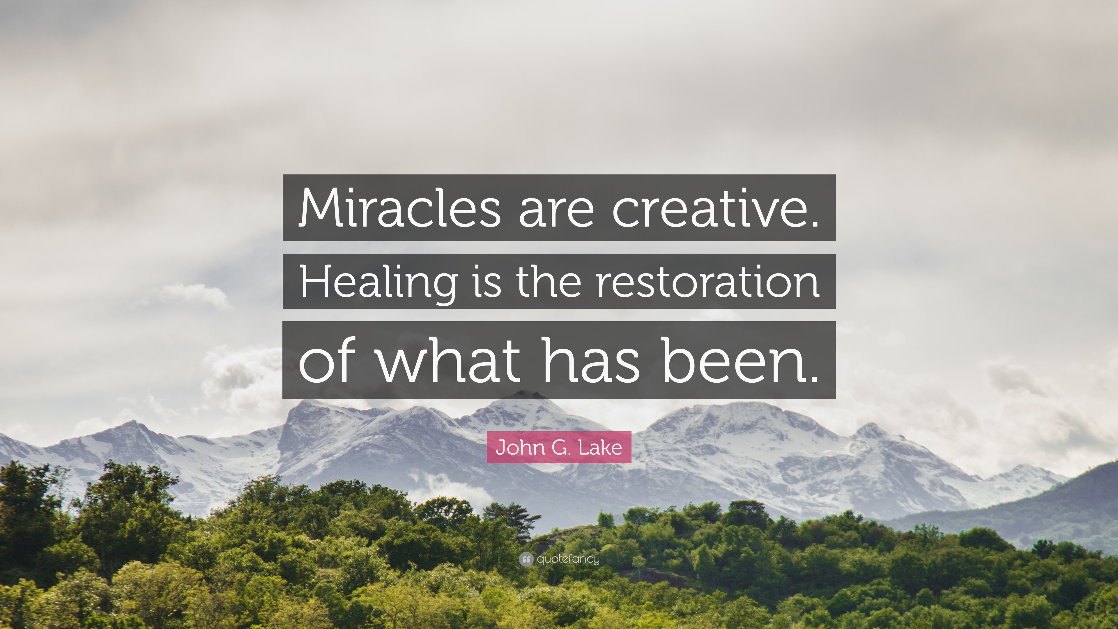 """John G  Lake Quote: """"Miracles are creative  Healing is the"""