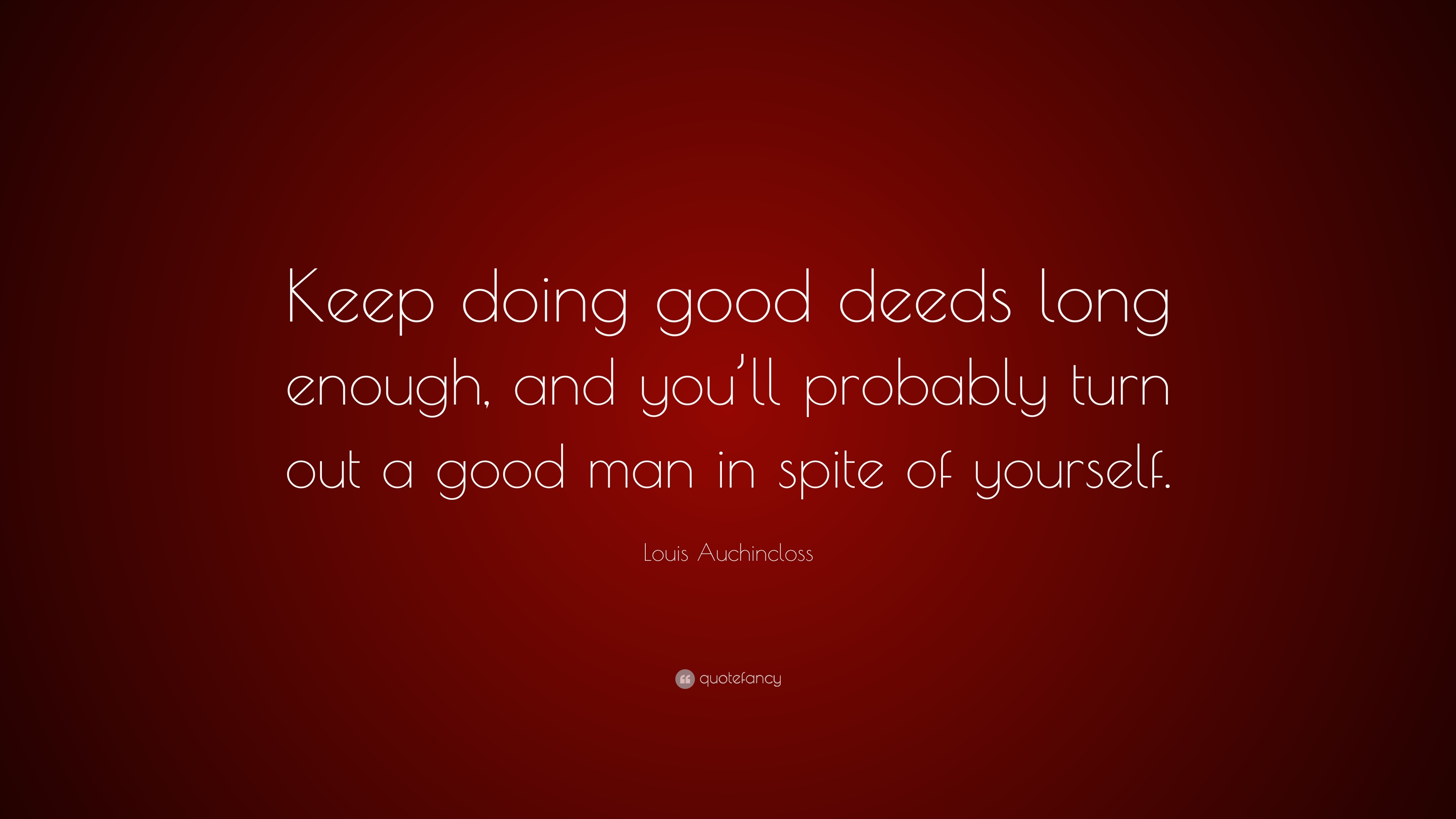 Louis Auchincloss Quote Keep Doing Good Deeds Long Enough And You