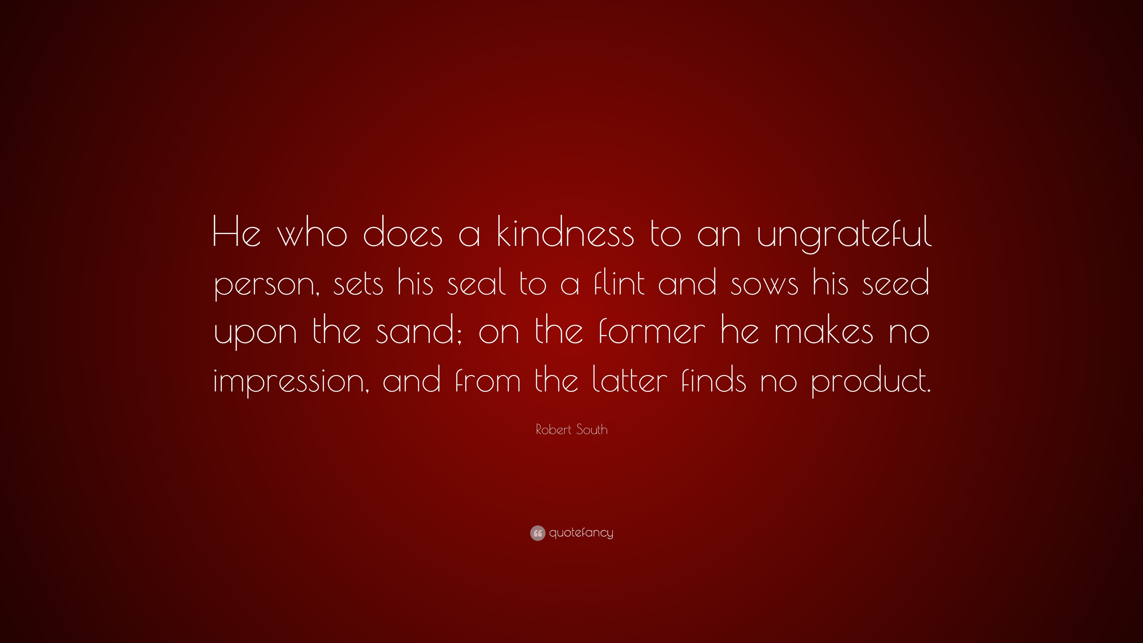 Robert South Quote He Who Does A Kindness To An Ungrateful Person