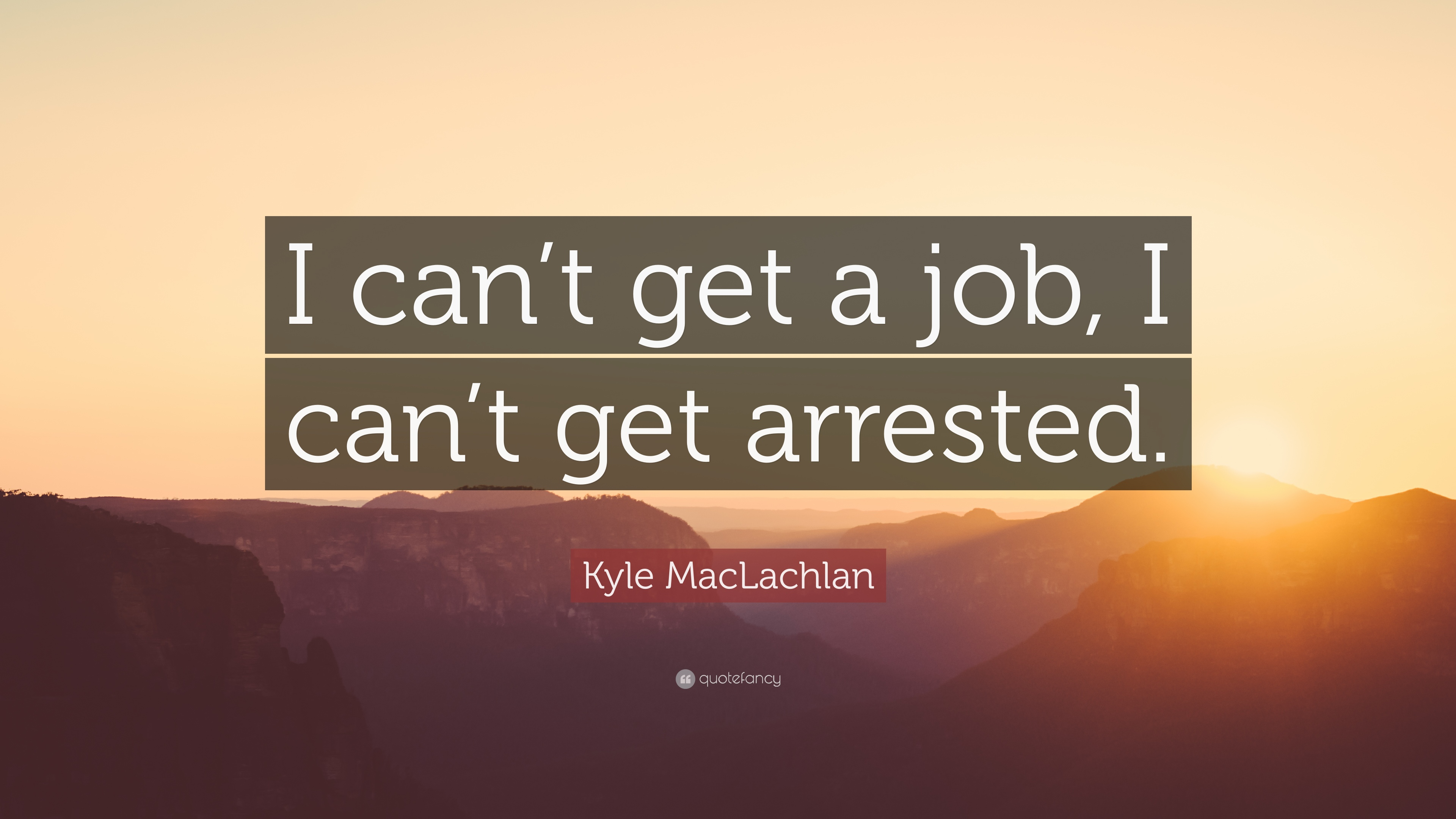 kyle maclachlan quotes quotefancy kyle maclachlan quote i can t get a job i can