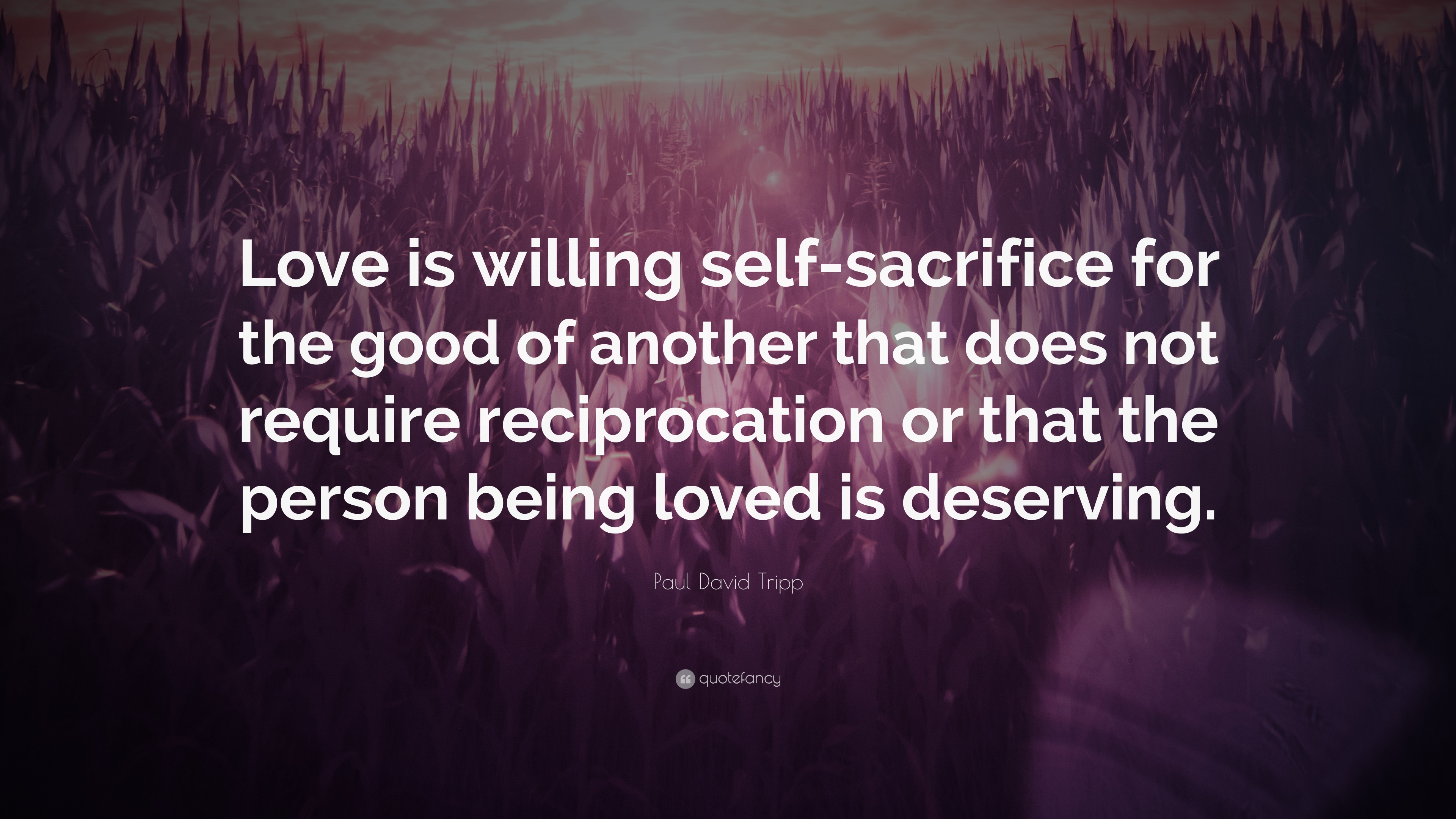 Paul david tripp quote love is willing self sacrifice for the good paul david tripp quote love is willing self sacrifice for the good of altavistaventures Images