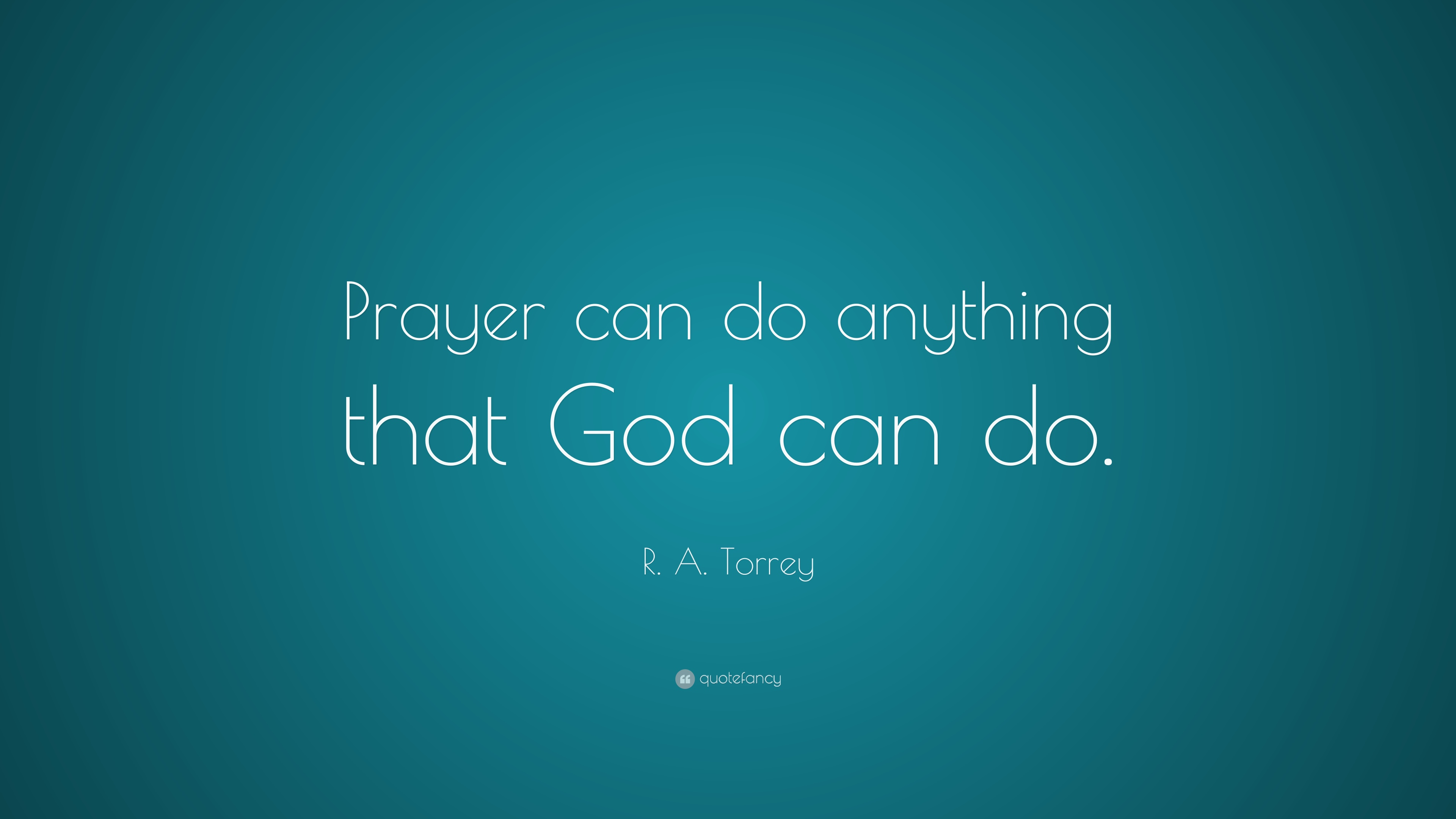 R A Torrey Quote Prayer Can Do Anything That God Can Do 12