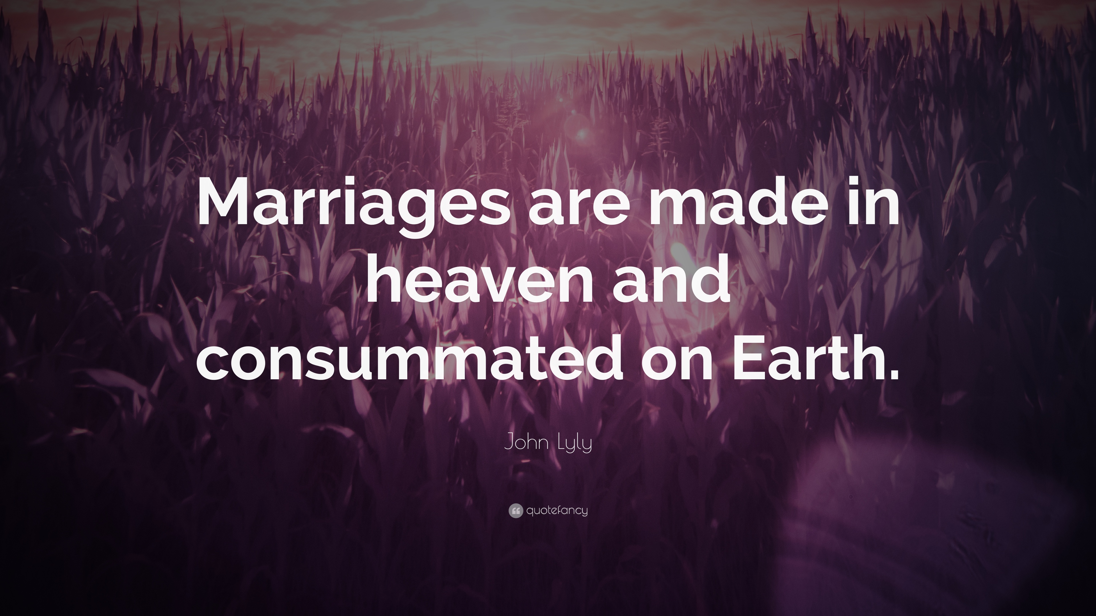 John Lyly Quote Marriages Are Made In Heaven And Consummated On