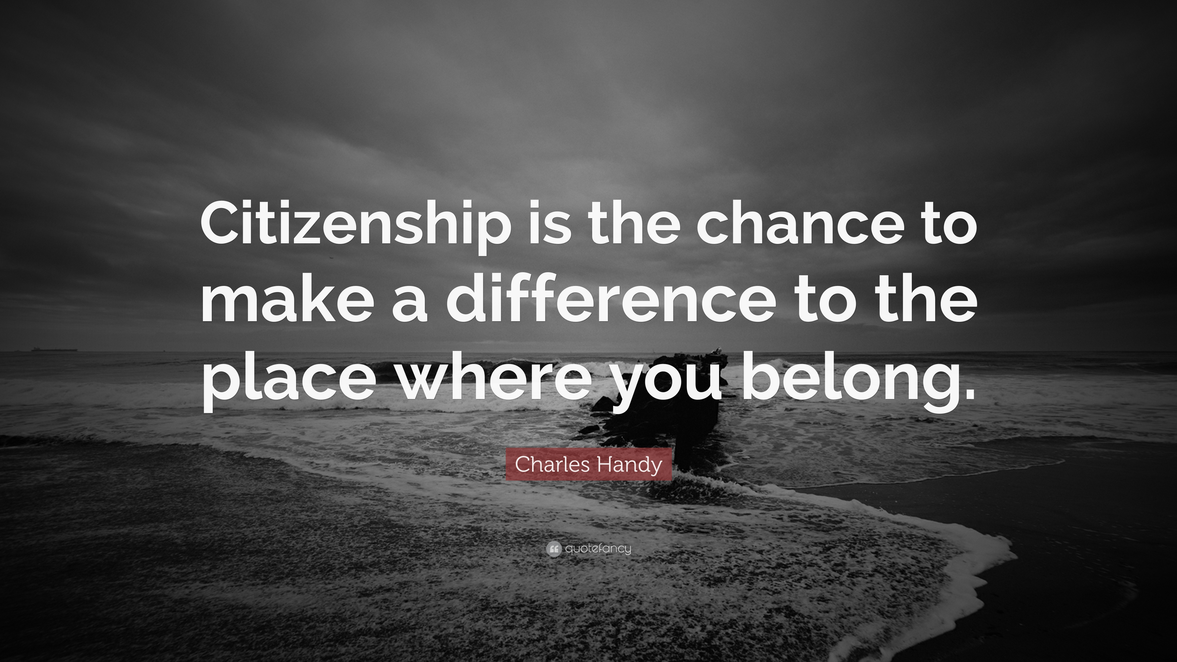 "Citizenship Quotes Charles Handy Quote ""Citizenship Is The Chance To Make A"