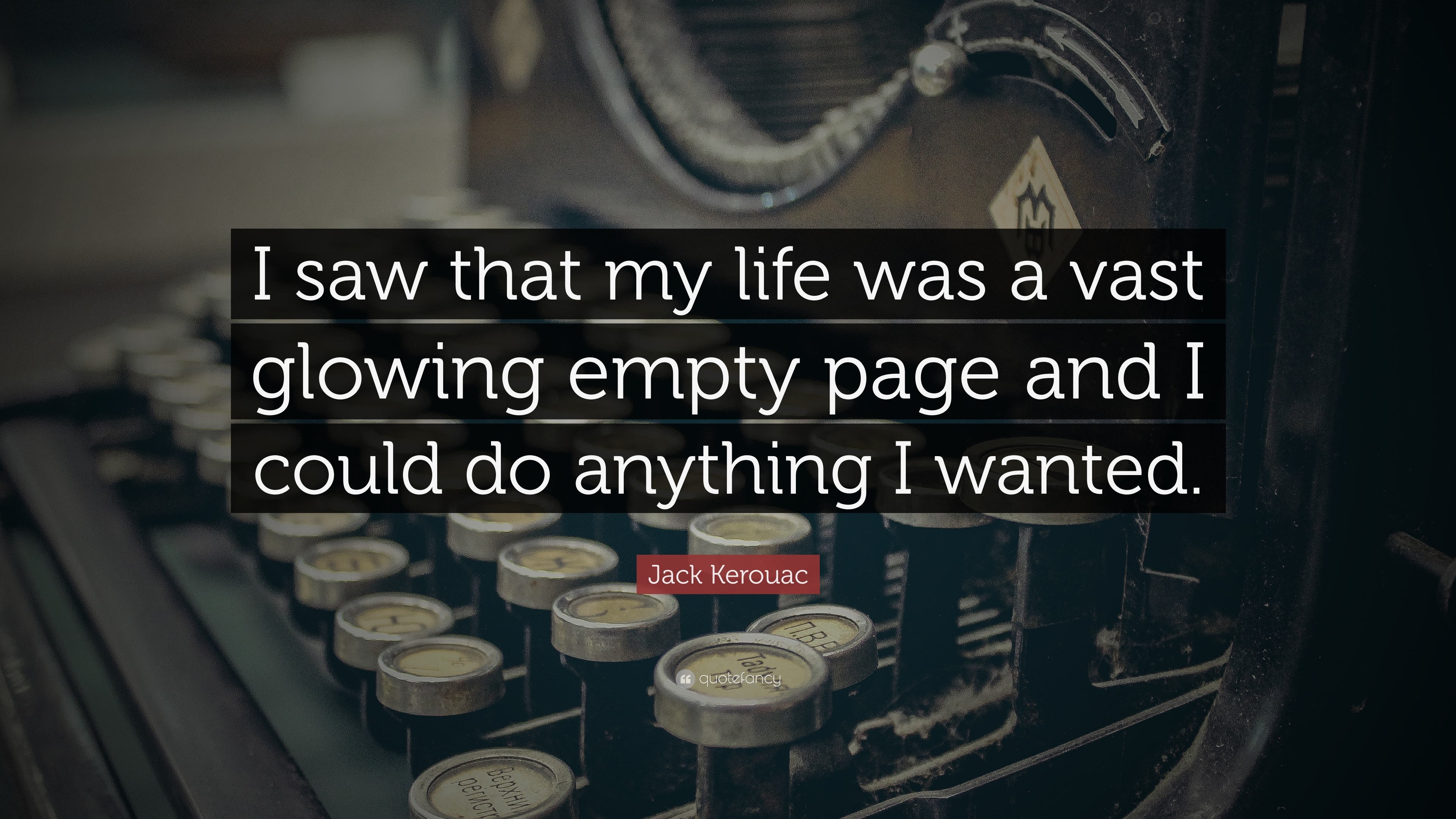 Jack Kerouac Quote I Saw That My Life Was A Vast Glowing Empty